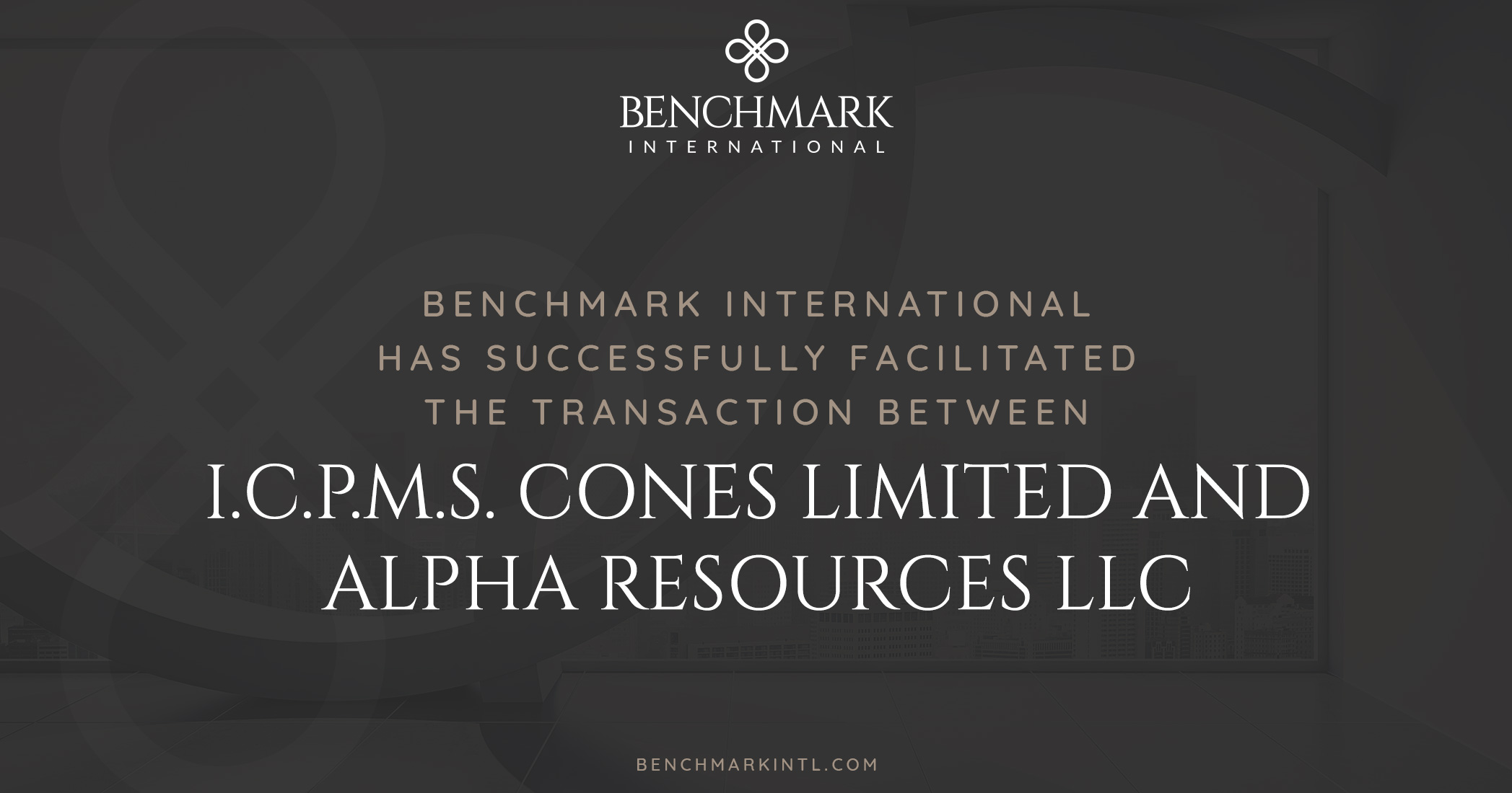 Benchmark International Completes the Partial Sale of I.C.P.M.S. Cones Limited to Alpha Resources LLC