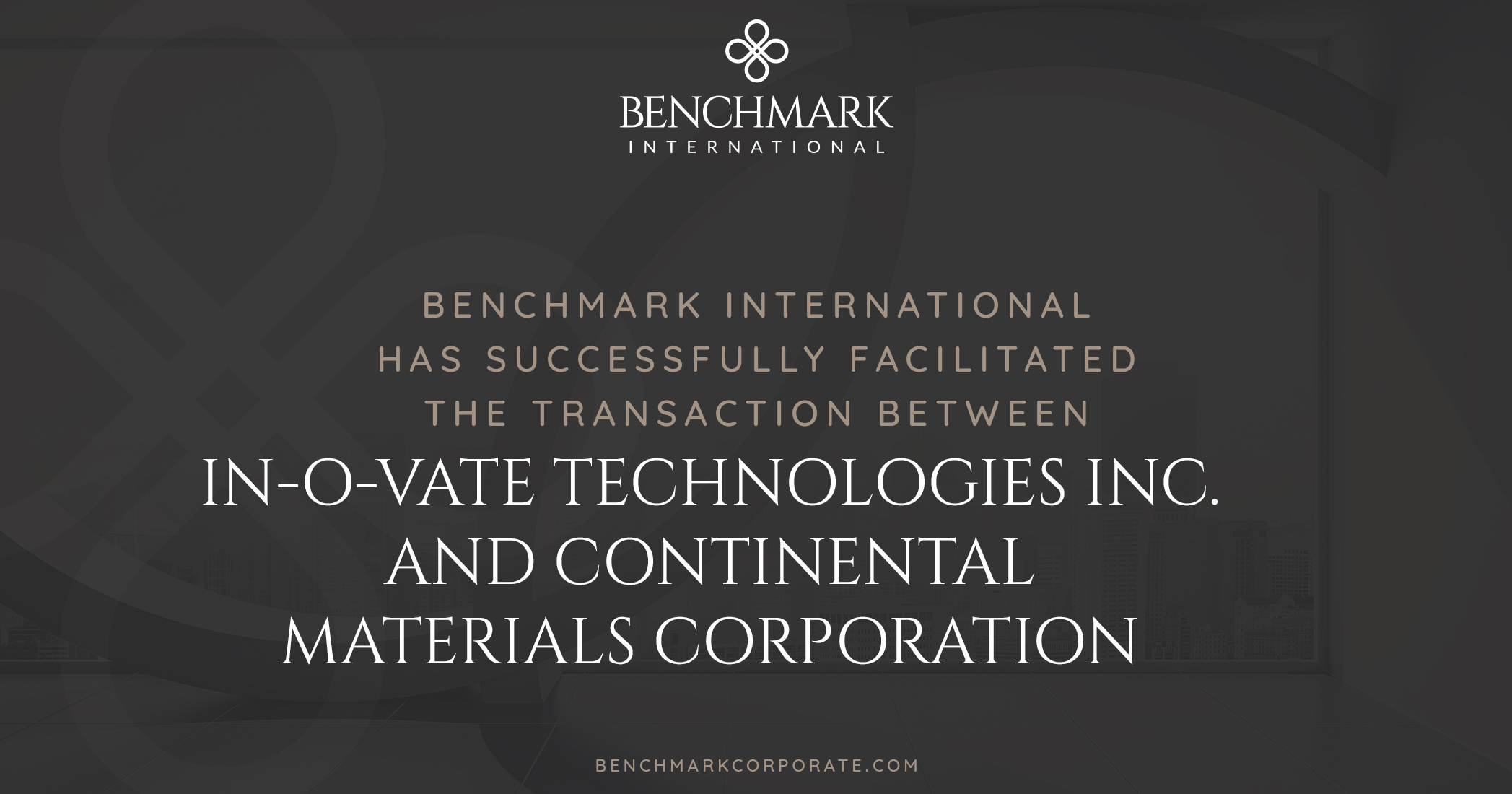 Benchmark International Facilitates the Transaction of In-O-Vate Technologies Inc. to Continental Materials Corporation