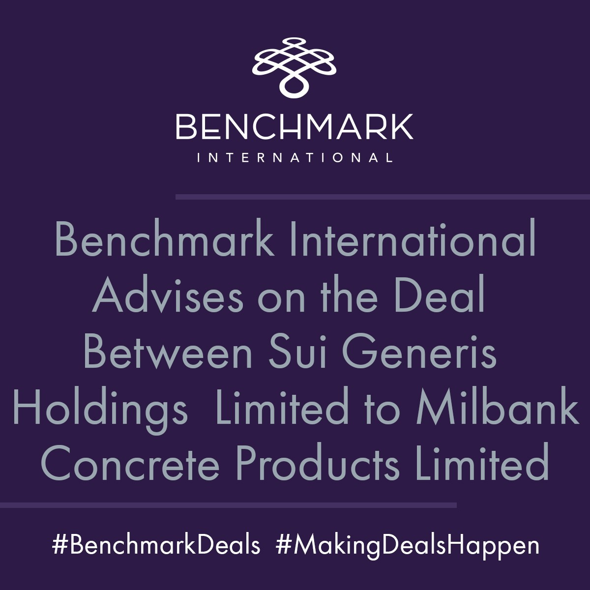 Benchmark International Advises on the deal between Sui Generis Holdings Limited to Milbank Concrete Products Limited