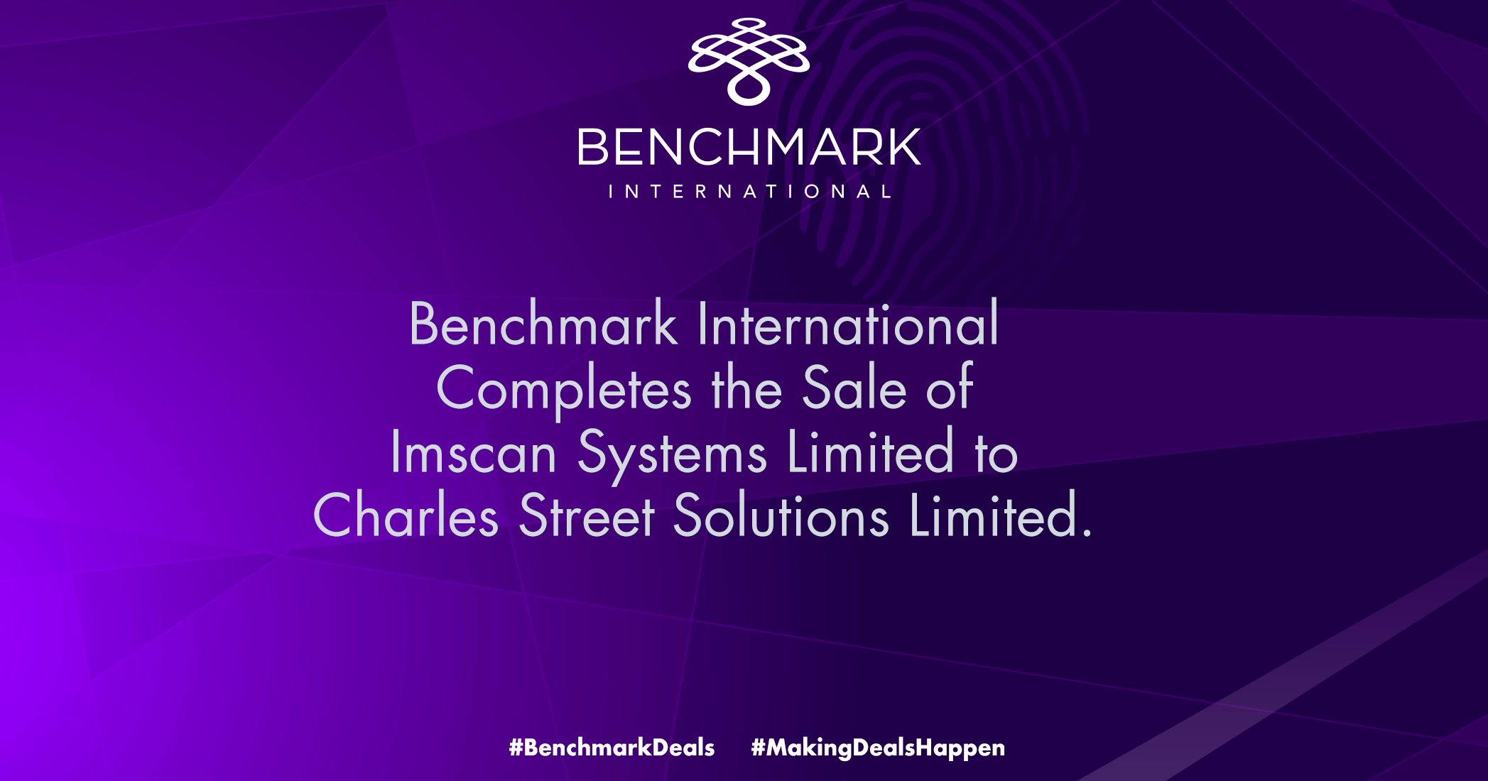 Benchmark International Completes the Sale of Imscan Systems Limited to Charles Street Solutions Limited