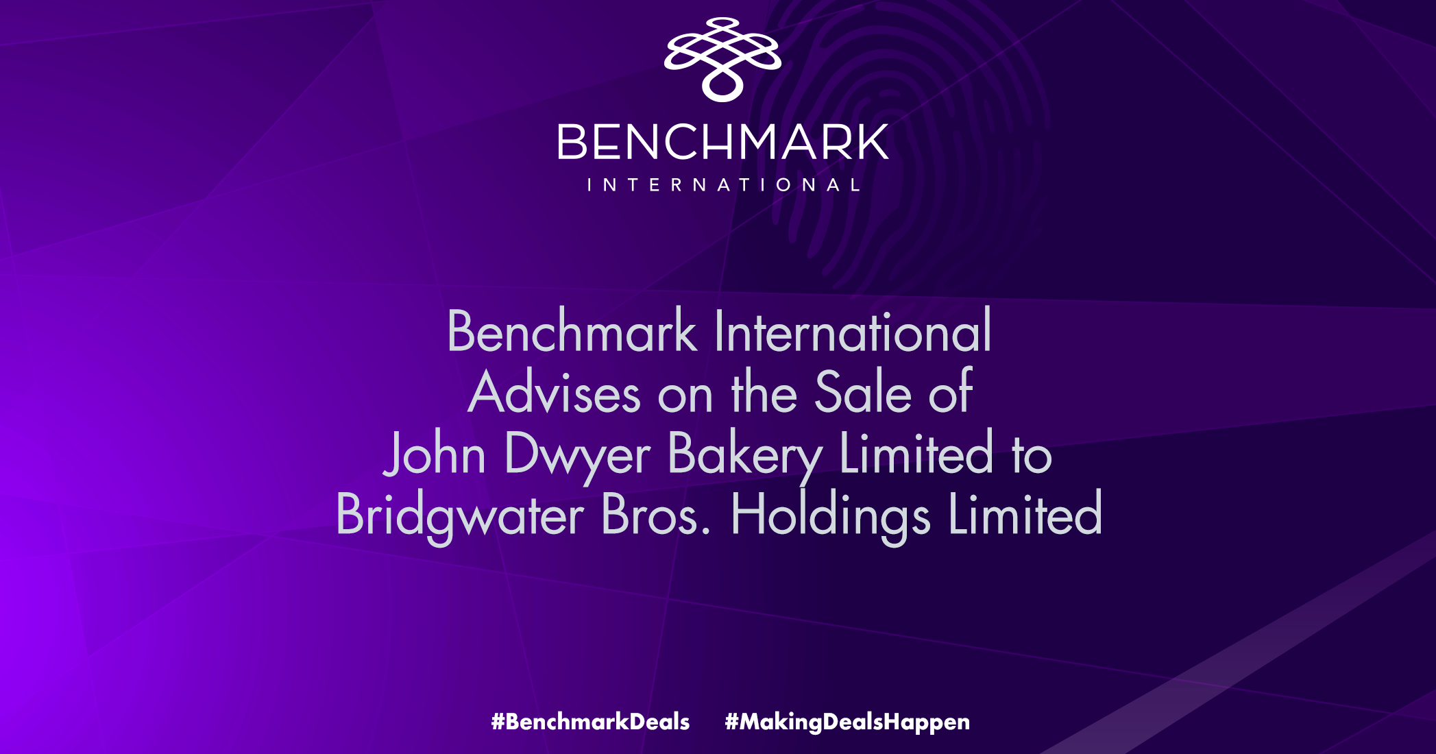 Benchmark International Completes the Sale of John Dwyer Bakery Limited to Bridgwater Bros. Holdings Limited