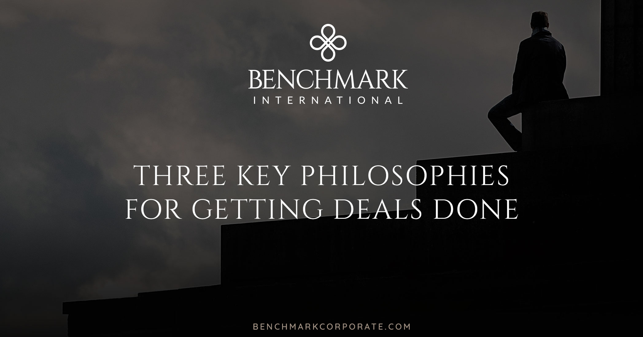 Benchmark International's Three Key Philosophies for Getting Deals Done
