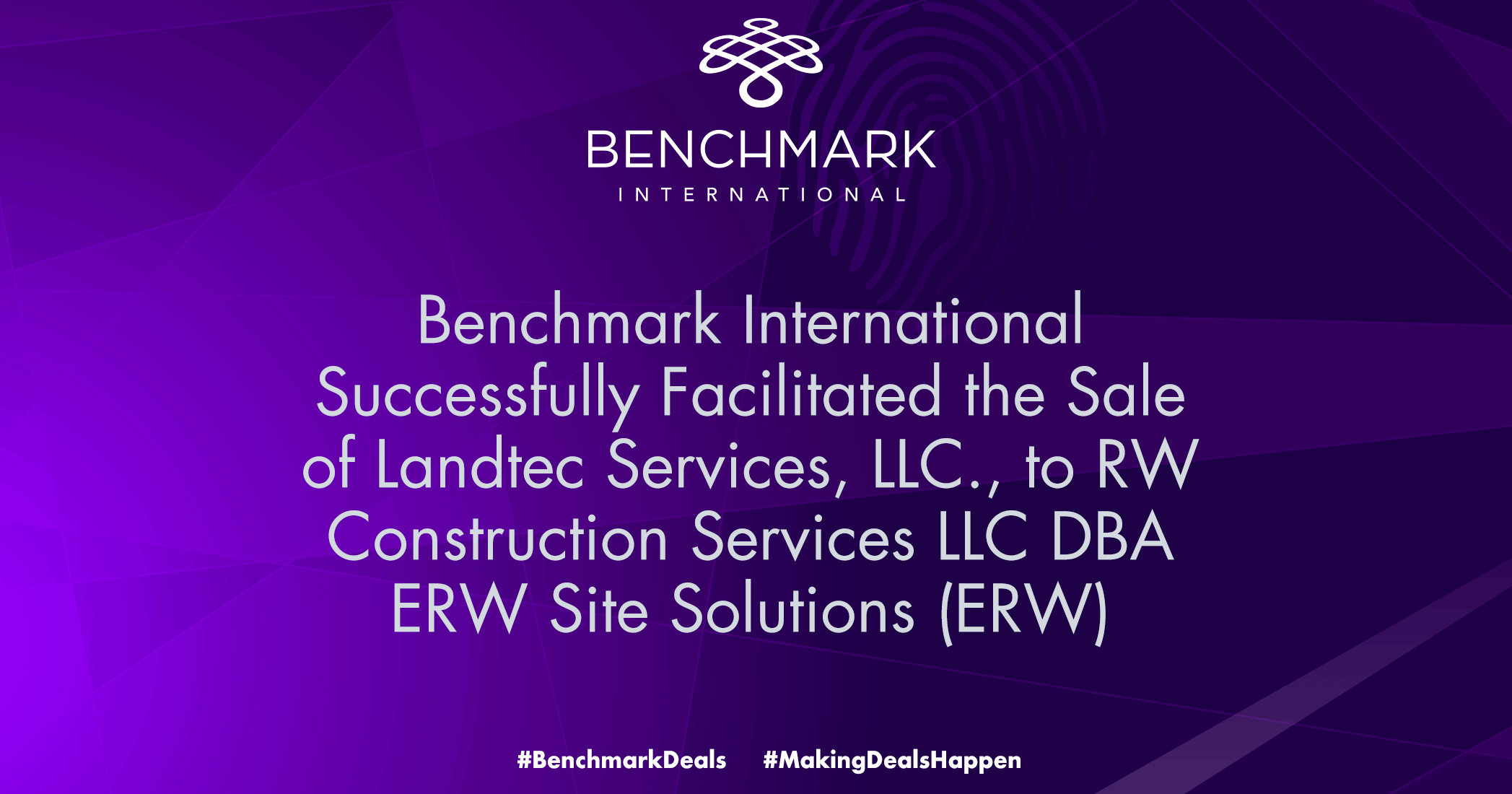 Benchmark International successfully facilitated the sale of Landtec Services, LLC., to RW Construction Services LLC DBA ERW Site Solutions (ERW)
