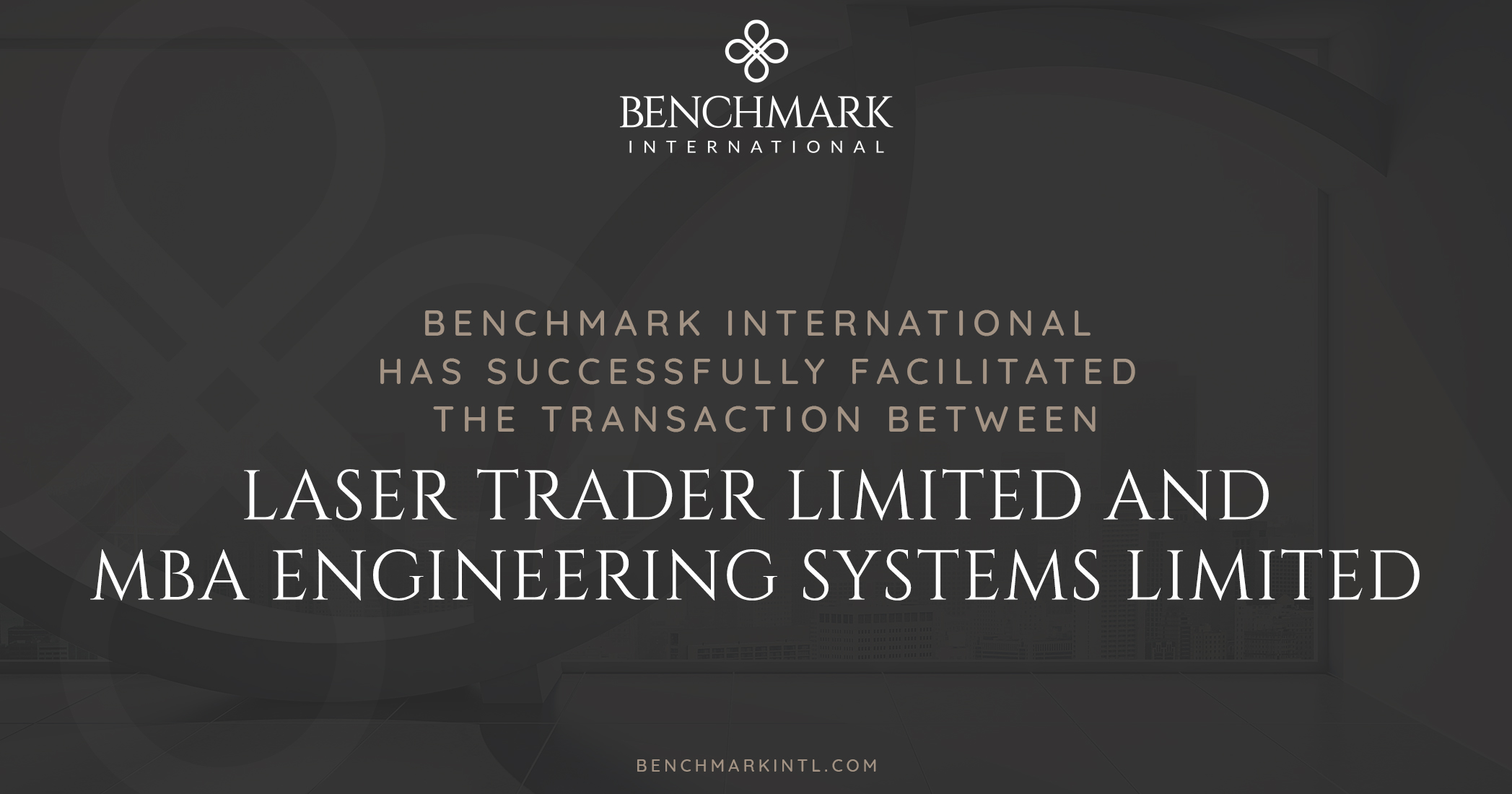 Benchmark International has Successfully Facilitated the Transaction Between Laser Trader Limited and MBA Engineering Systems Limited