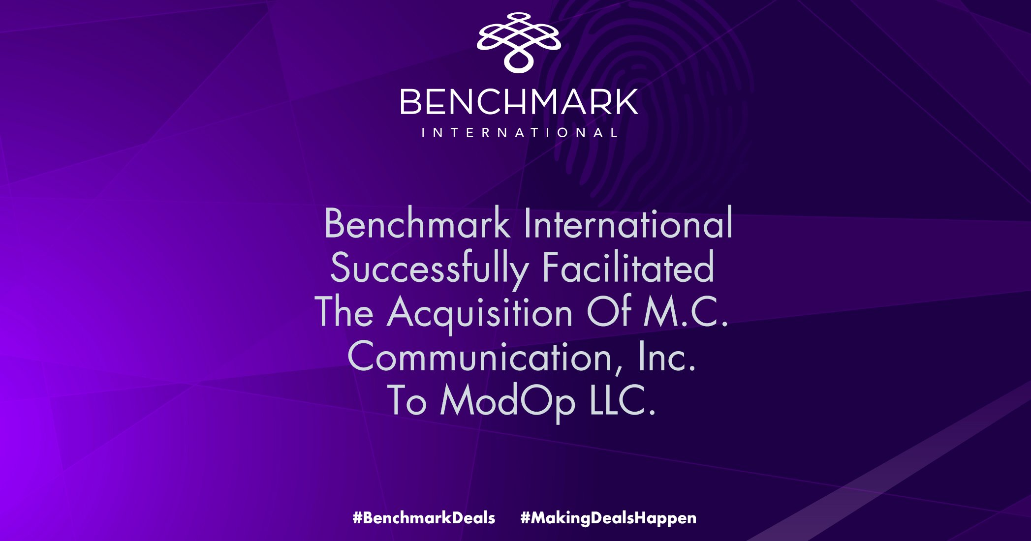 Benchmark International Successfully Facilitated The Acquisition Of M.C. Communication, Inc. To ModOp LLC.