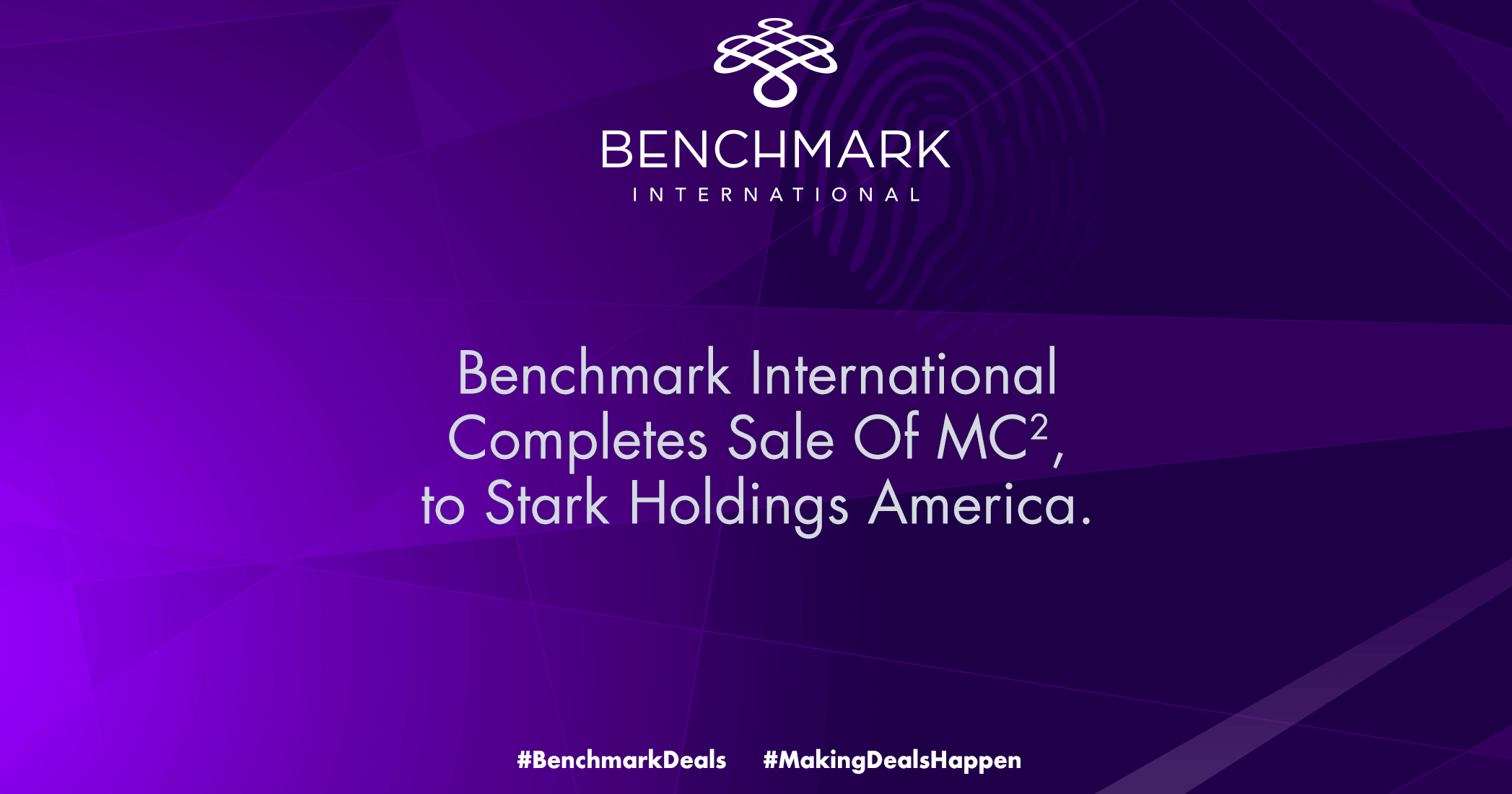 Benchmark International completes Sale of MC2, INC to Stark Holdings America, INC.