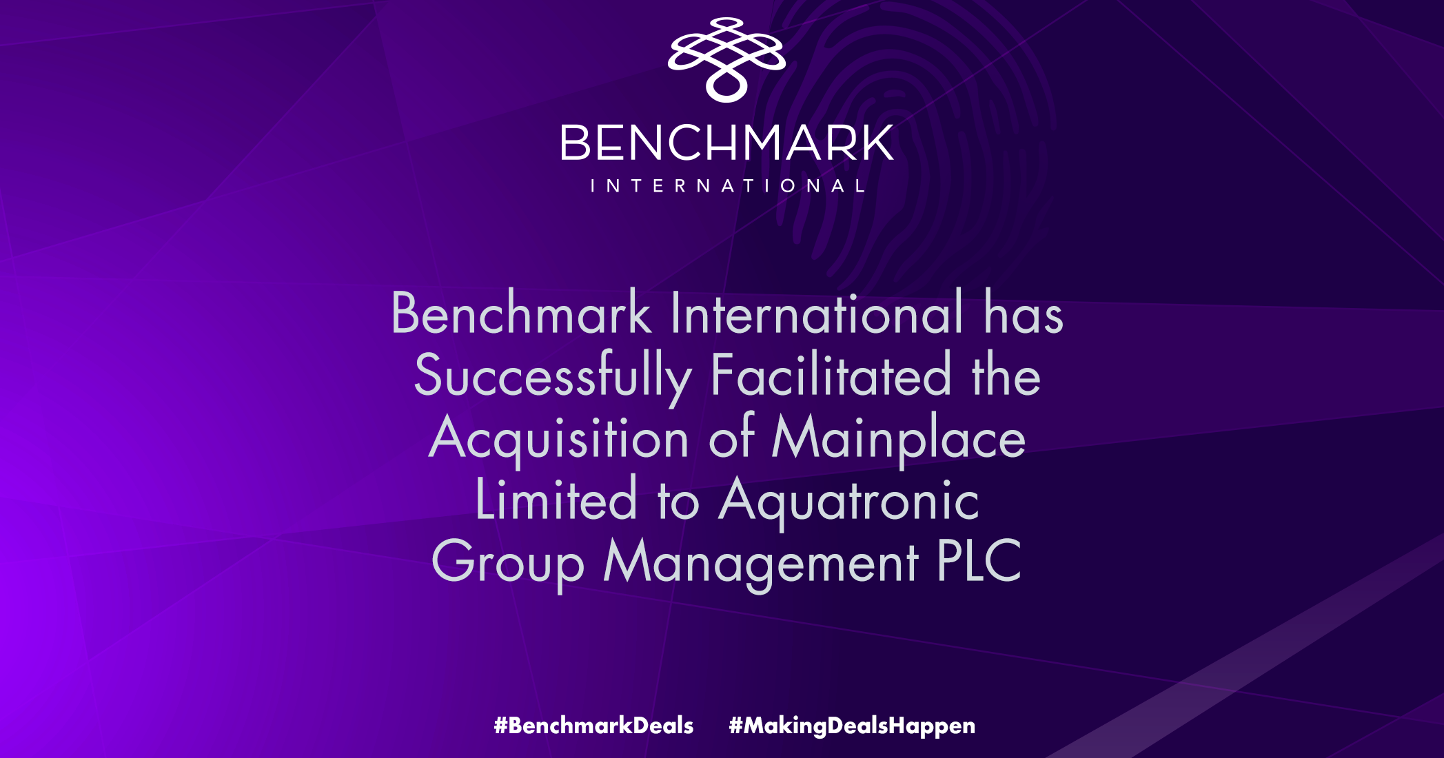 Benchmark International has Successfully Facilitated the Acquisition of Mainplace Limited to Aquatronic Group Management PLC