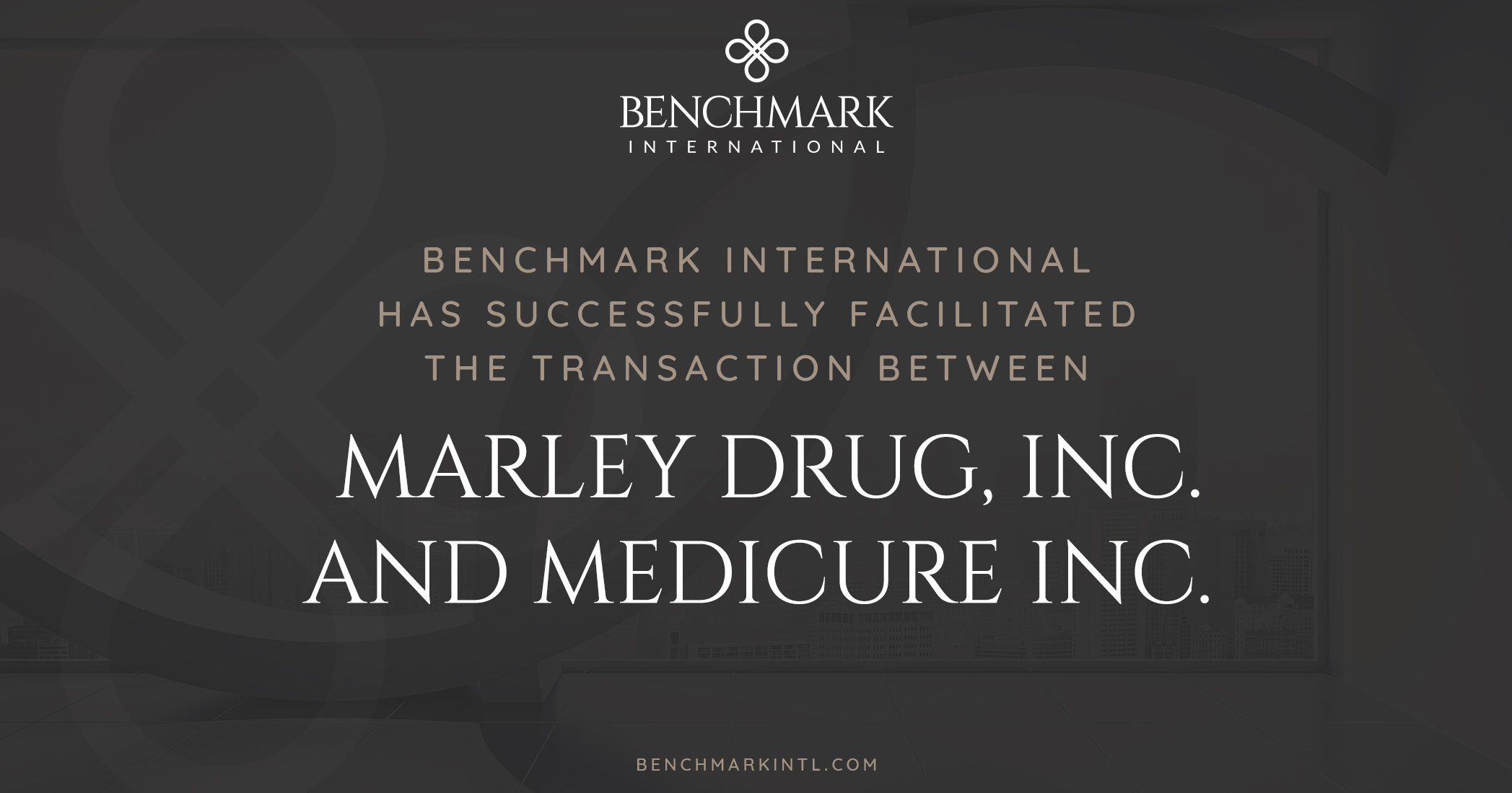 Benchmark International Successfully Facilitated the Transaction Between Marley Drug, Inc. and Medicure Inc.