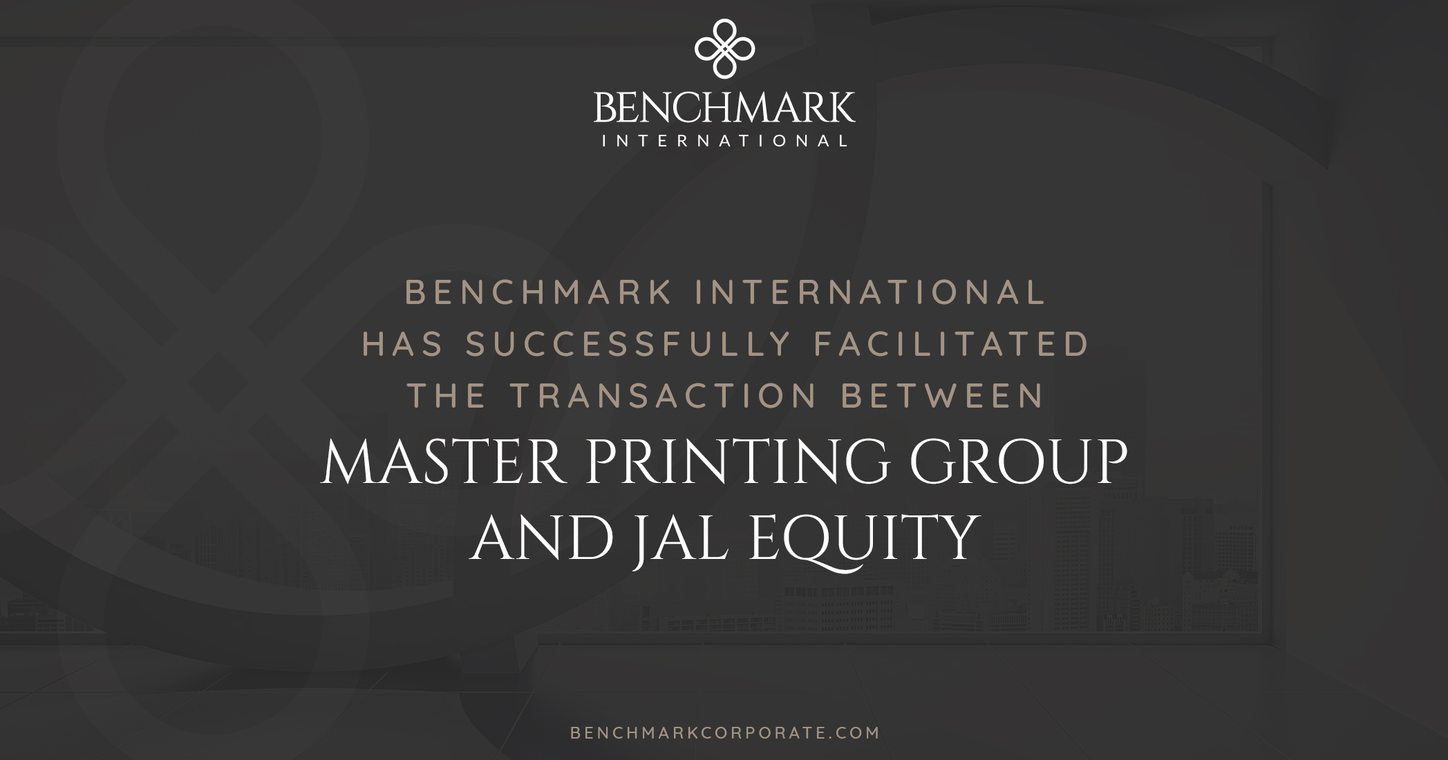 Benchmark International Facilitated the Transaction of Master Printing Group to JAL Equity
