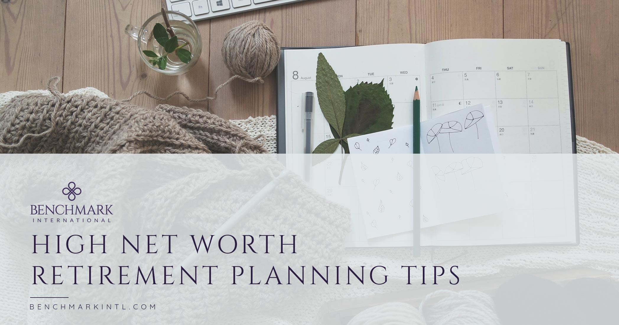 High Net Worth Retirement Planning Tips