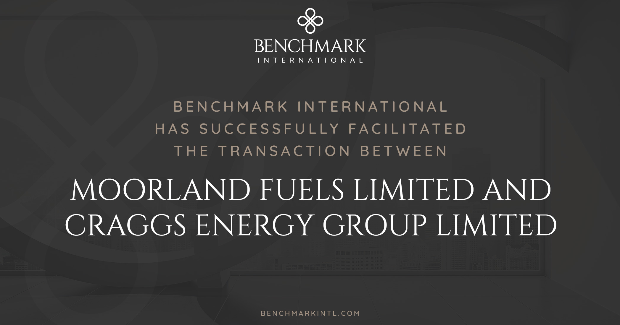 Benchmark International Successfully Facilitated the Transaction Between Moorland Fuels Limited and Craggs Energy Group Limited
