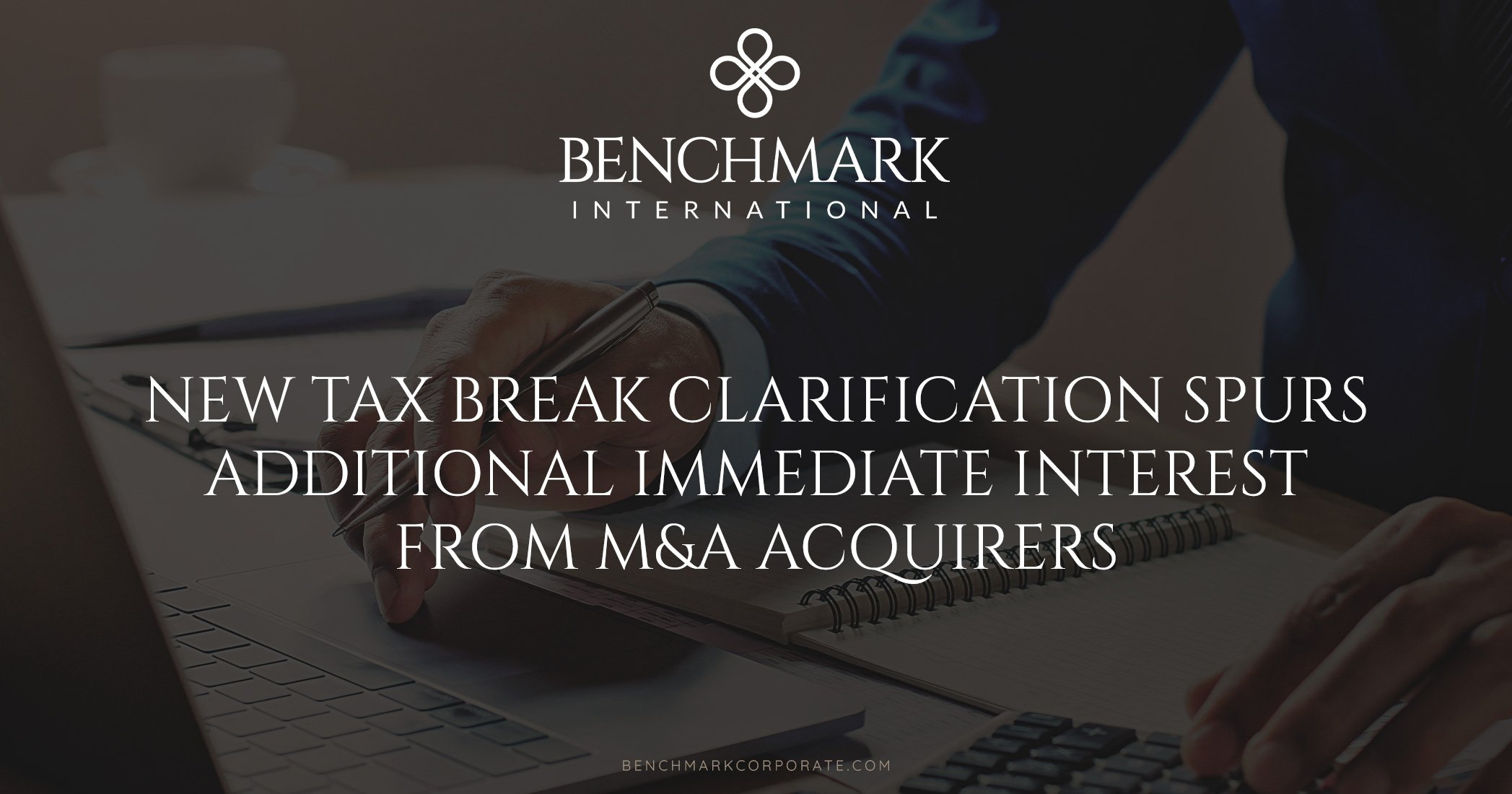 New Tax Break Clarification Spurs Additional Immediate Interest from M&A Acquirers