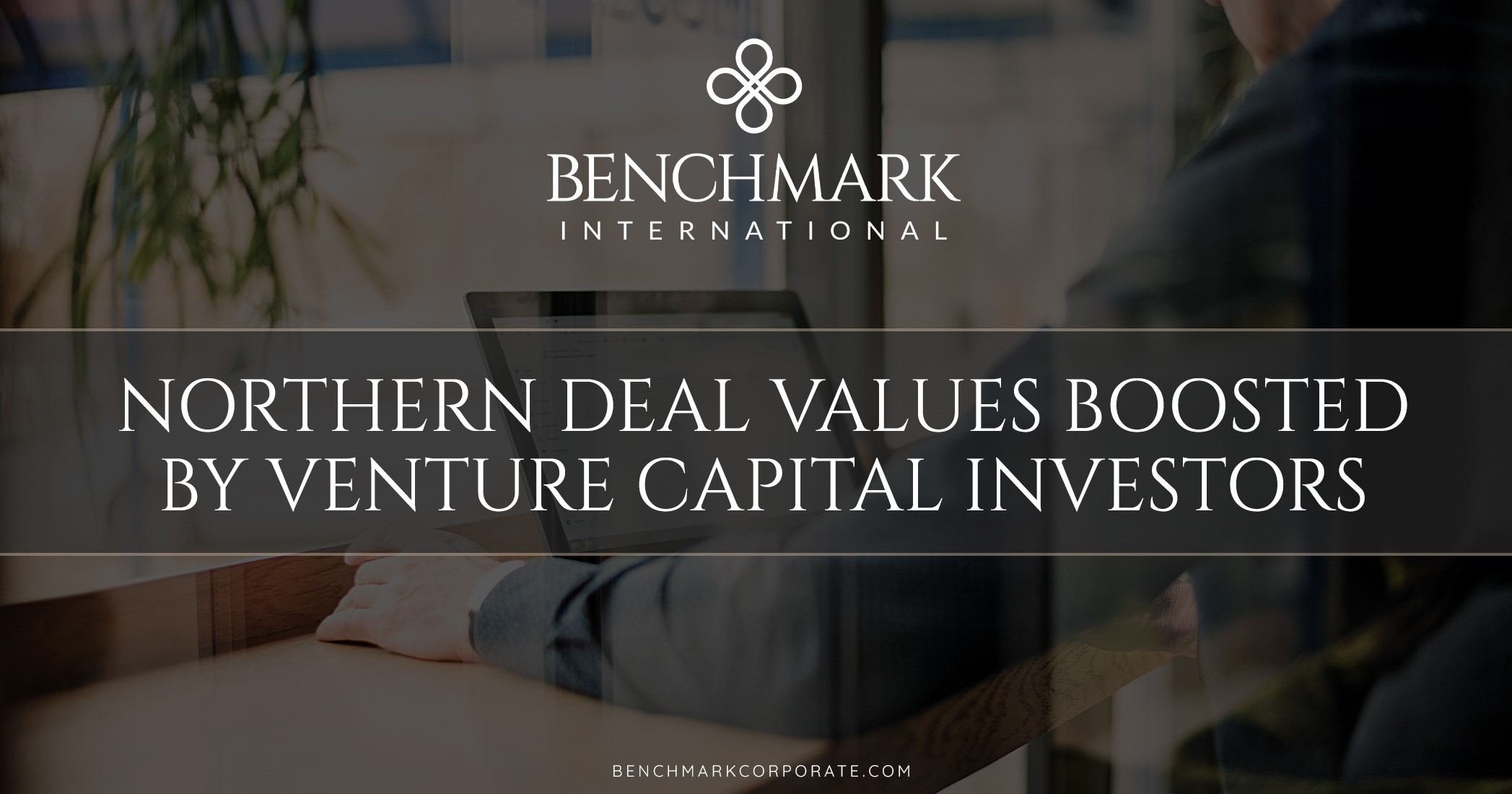 Northern Deal Values Boosted by Venture Capital Investors
