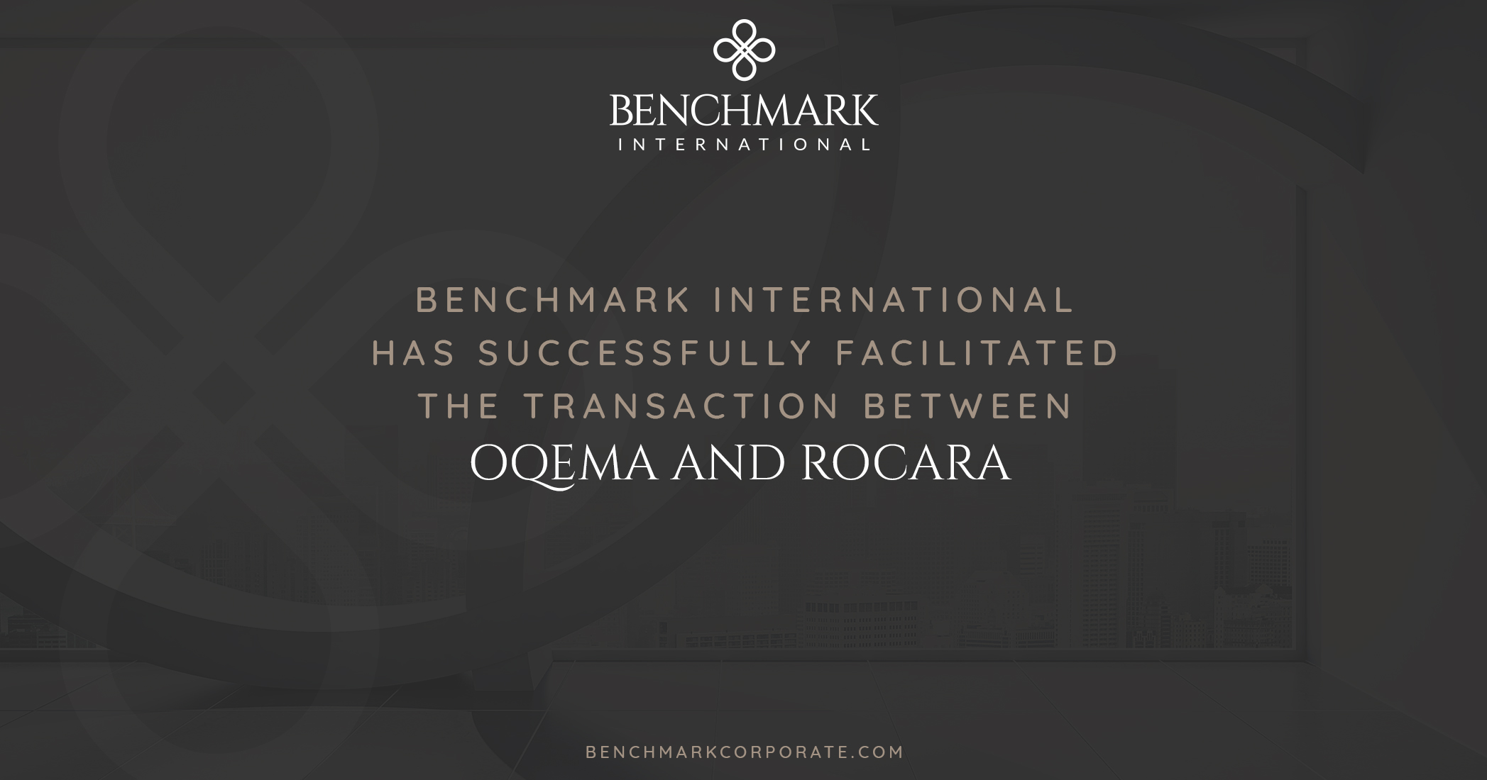 Benchmark International Has Successfully Facilitated the transaction between OQEMA and Rocara