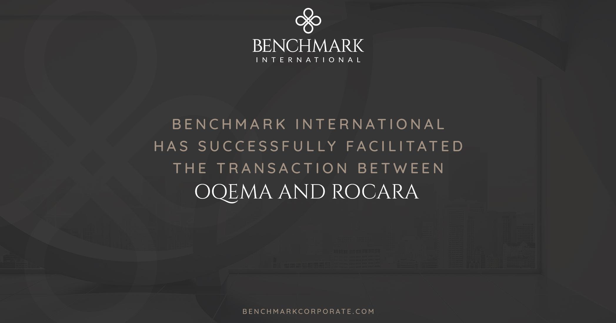 Benchmark International Has Successfully Facilitated the transaction between OQEMA and Rocara