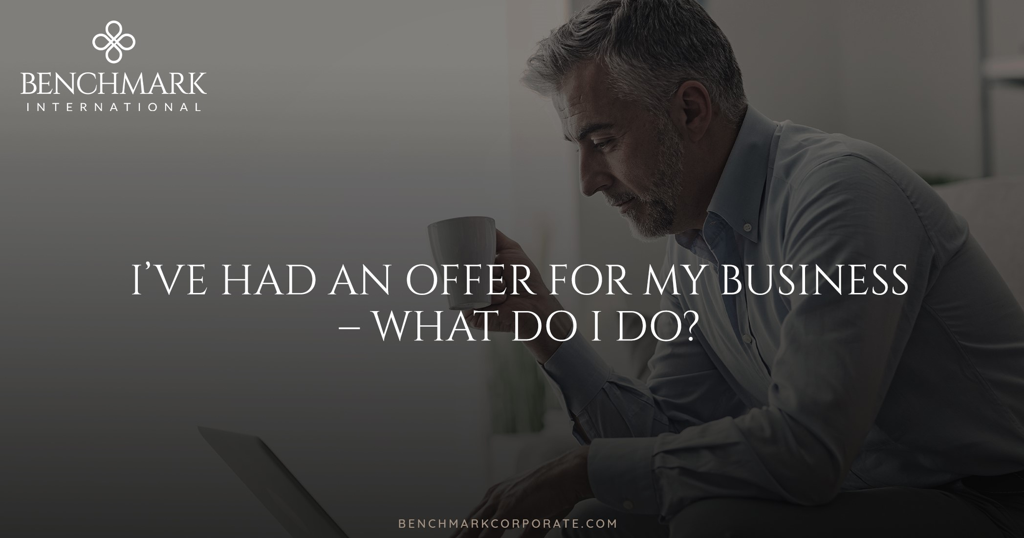 I've Had an Offer for my Business – What do I do?