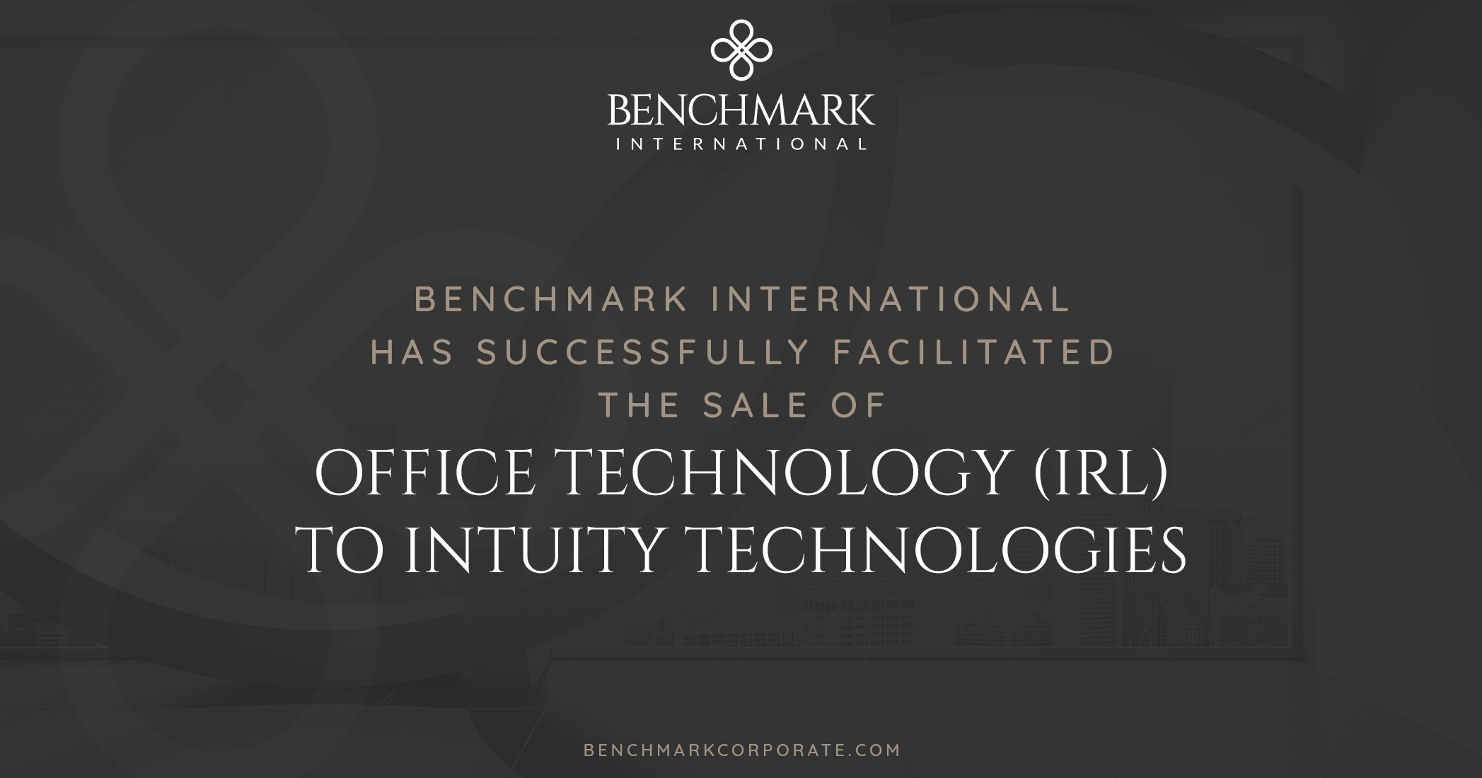 Benchmark International Completes the Sale of Office Technology (Irl) to Intuity Technologies