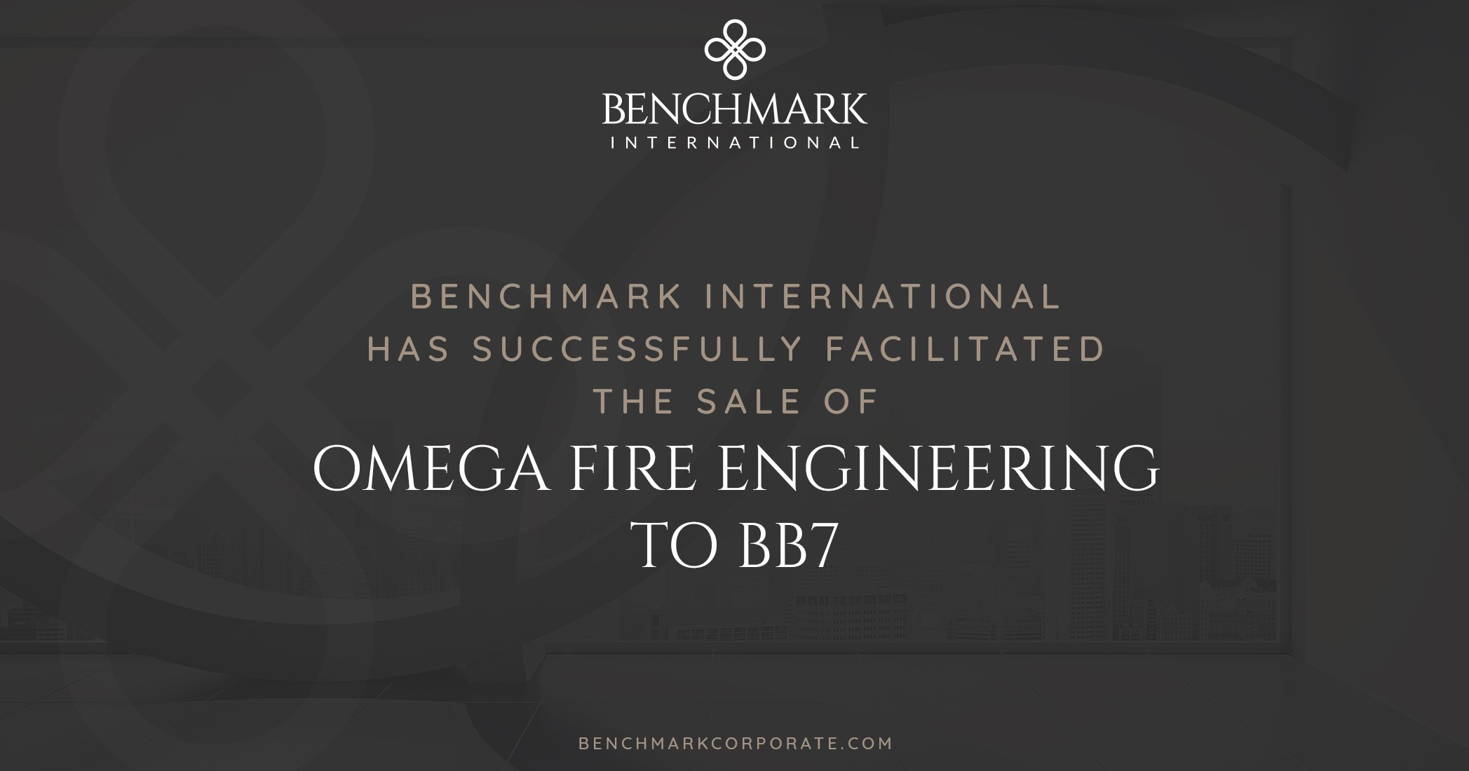 Benchmark International has Successfully Facilitated the Sale of Omega Fire Engineering to BB7