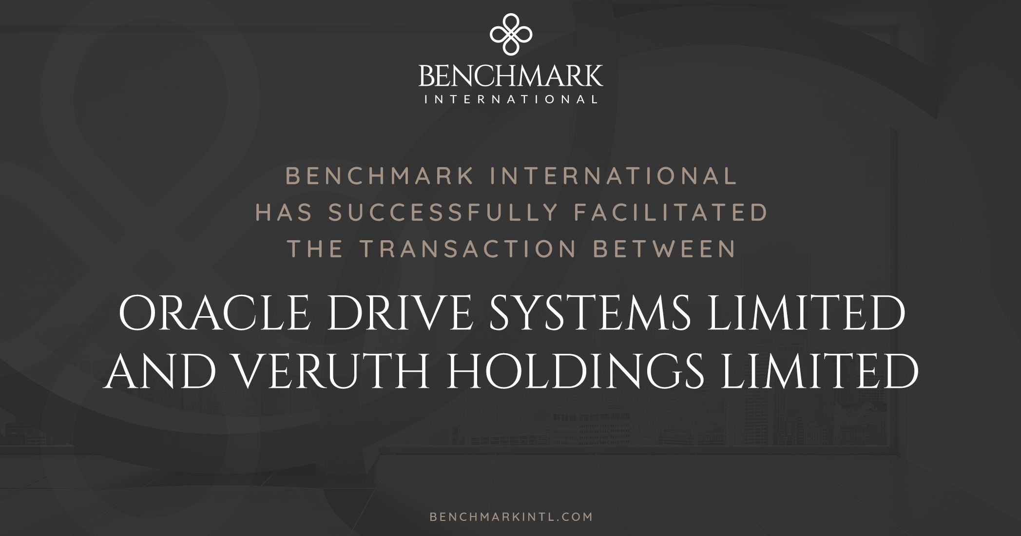 Benchmark International Successfully Facilitated the Transaction Between Oracle Drive Systems Limited and Veruth Holdings Limited