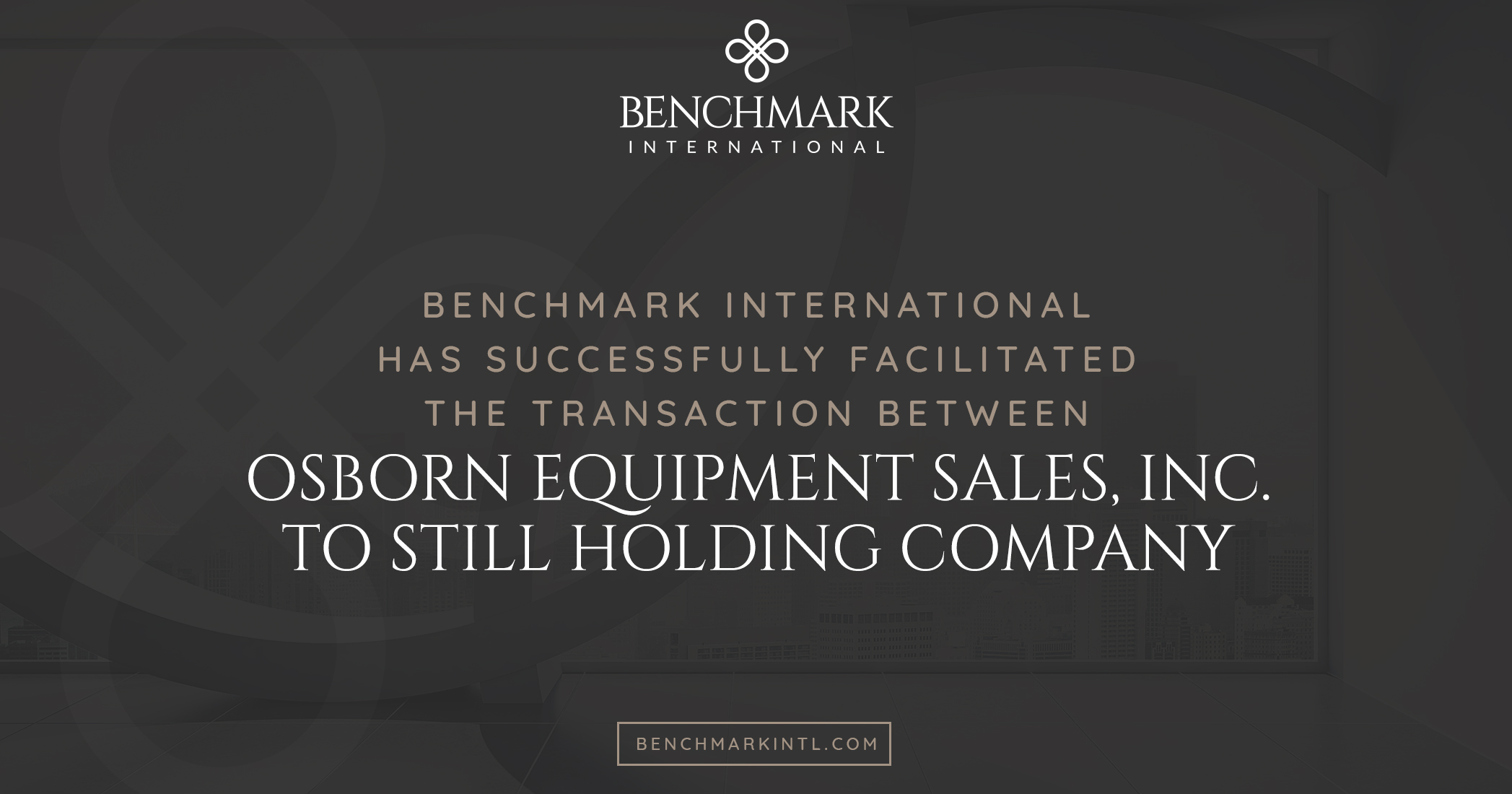Benchmark International Successfully Facilitated the Transaction of Osborn Equipment Sales, Inc. to Still Holding Company