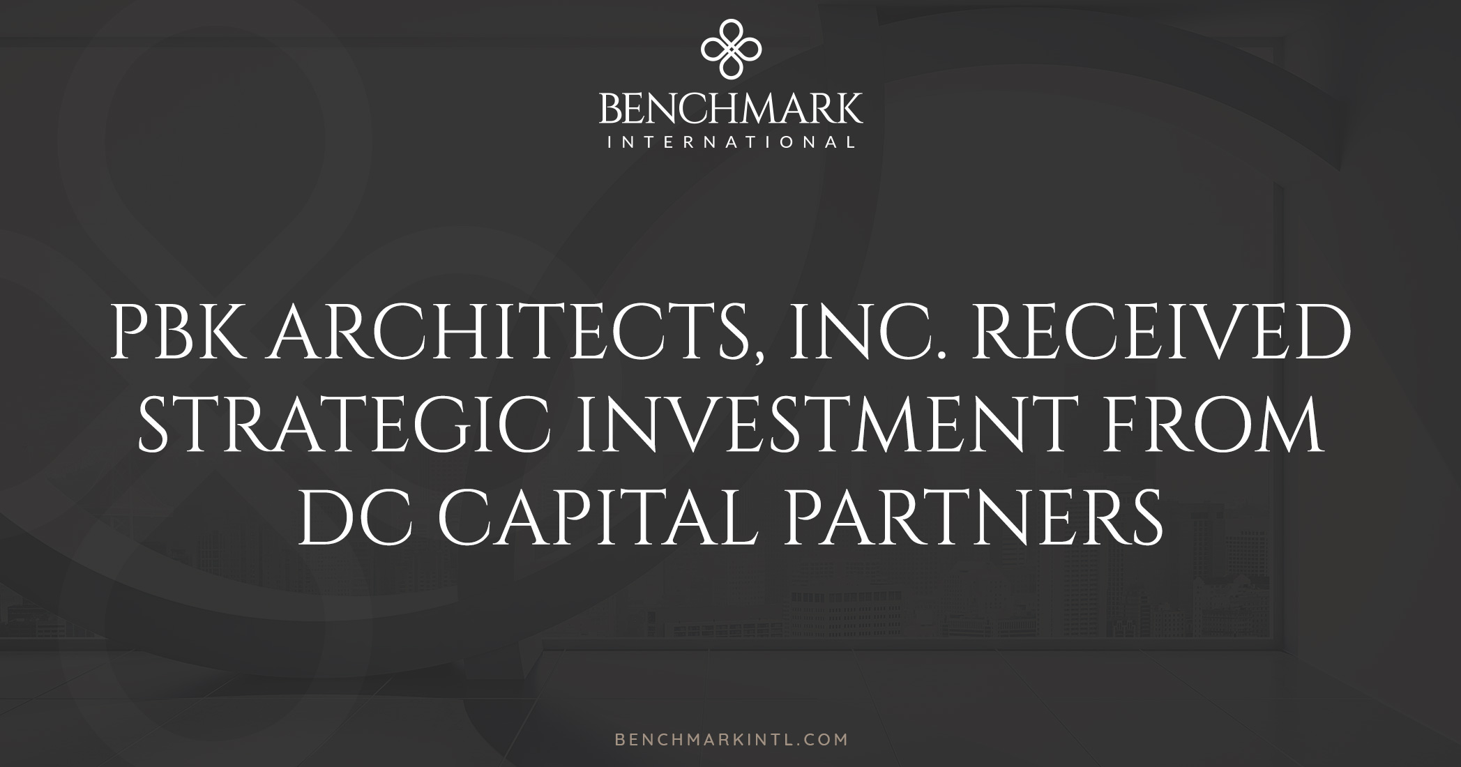 PBK Architects, Inc. Received Strategic Investment from DC Capital Partners