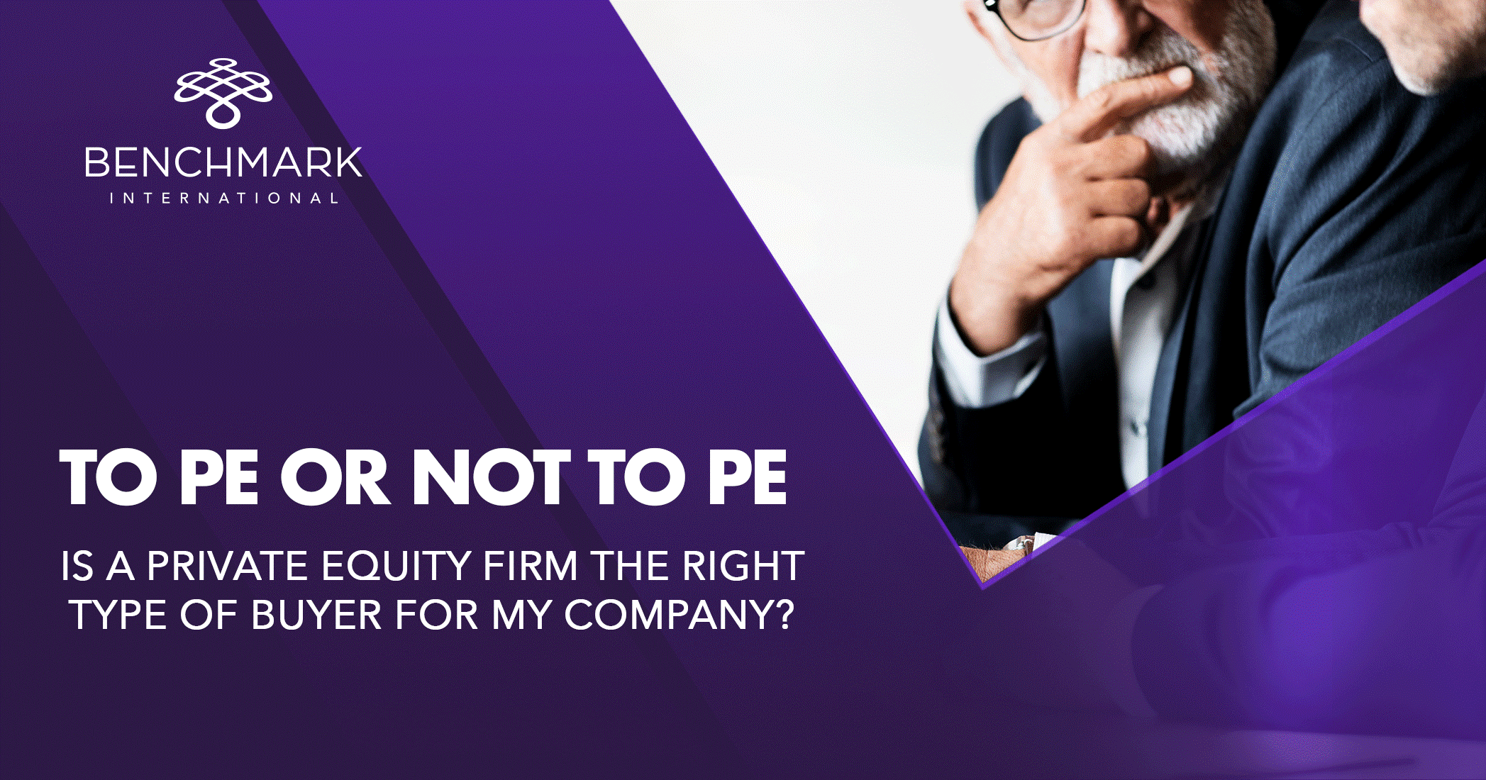 To PE or Not to PE – Is a Private Equity Firm the Right Type of Buyer for My Company?