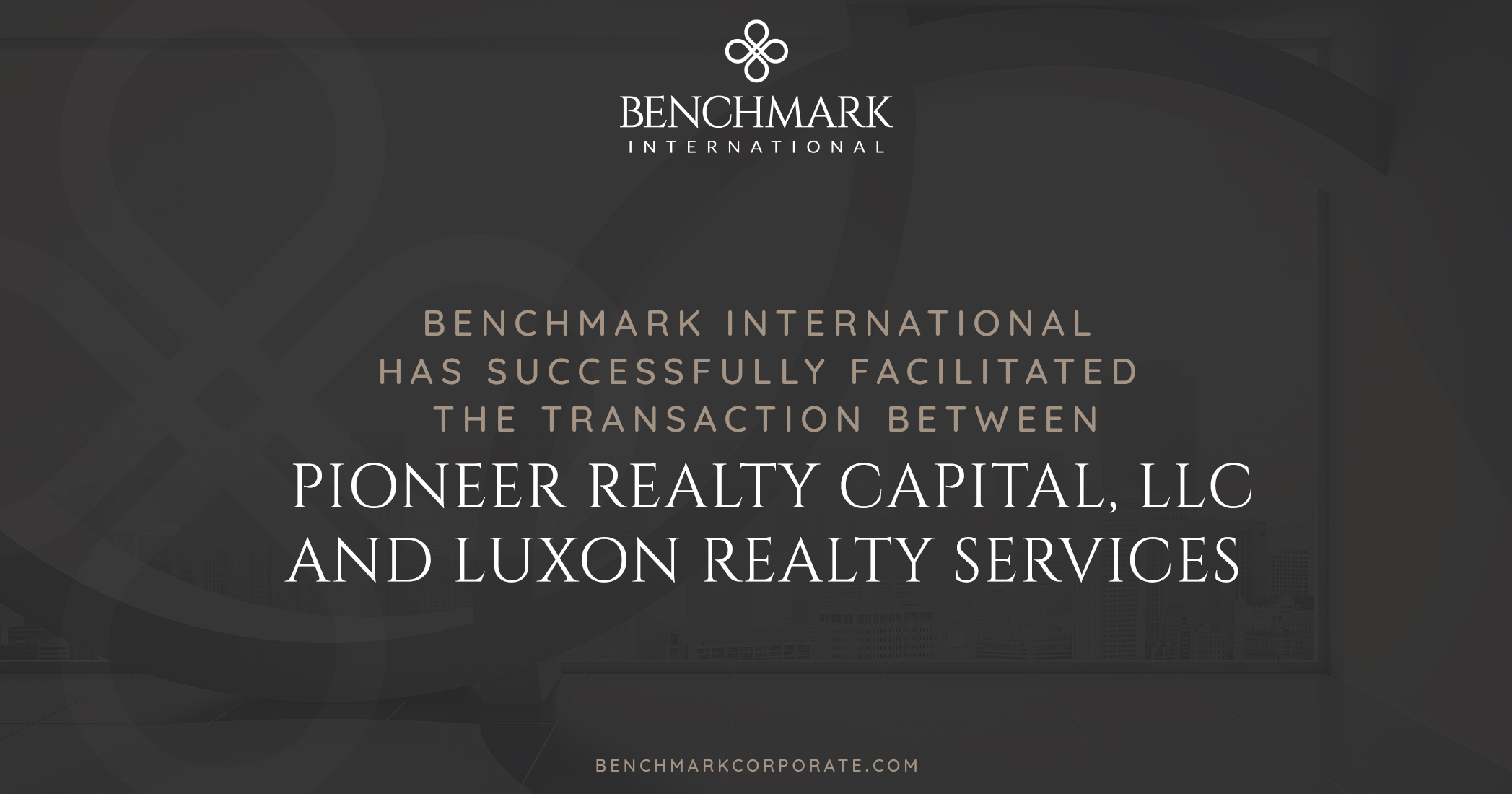 Benchmark International Successfully Facilitated a Transaction Between Pioneer Realty Capital, LLC and Luxon Realty Services