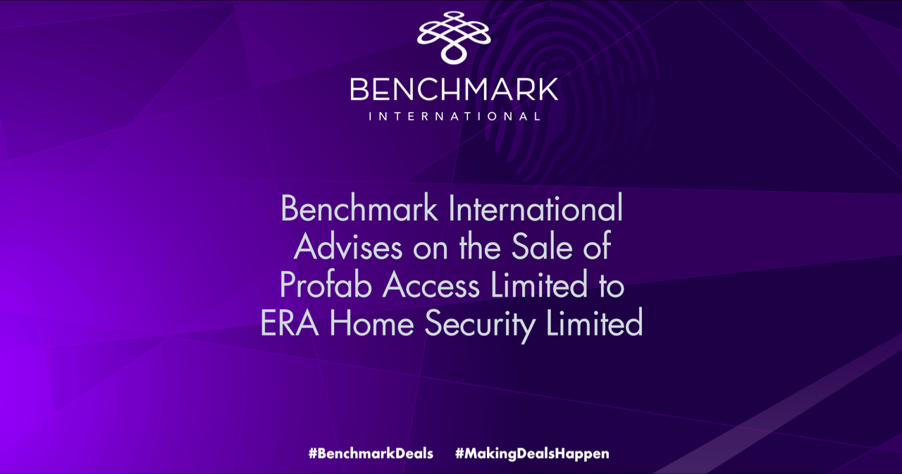 Benchmark International Advises on the Sale of Profab Access Limited to ERA Home Security Limited