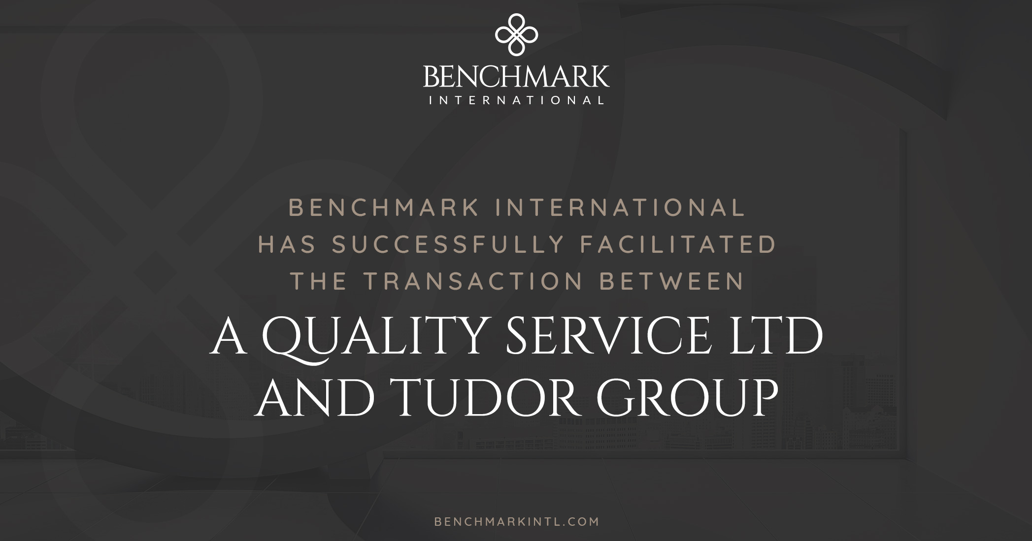 Benchmark International Successfully Facilitated the Transaction Between A Quality Service Ltd and Tudor Group