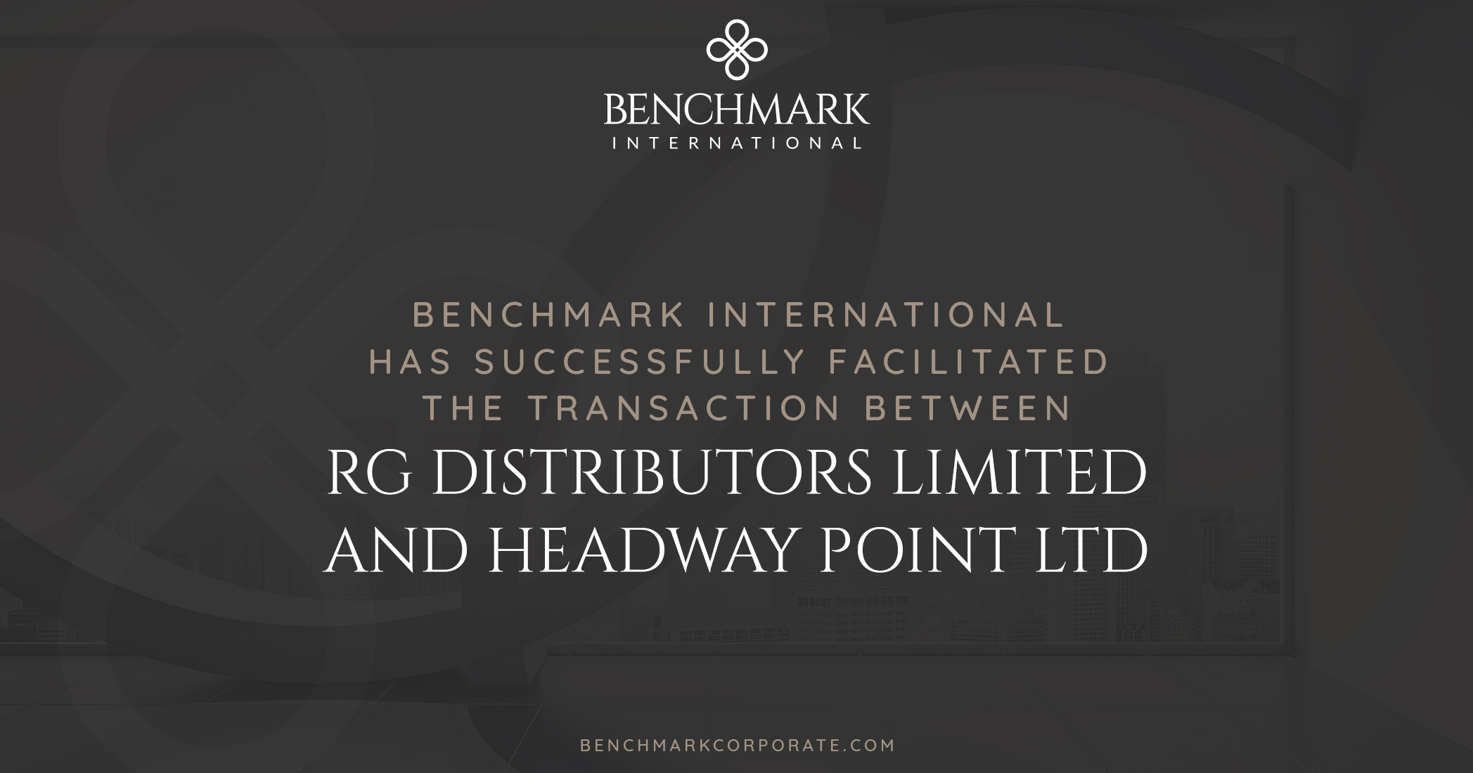 Benchmark International has Successfully Facilitated the Sale Between RG Distributors Limited and Headway Point Ltd