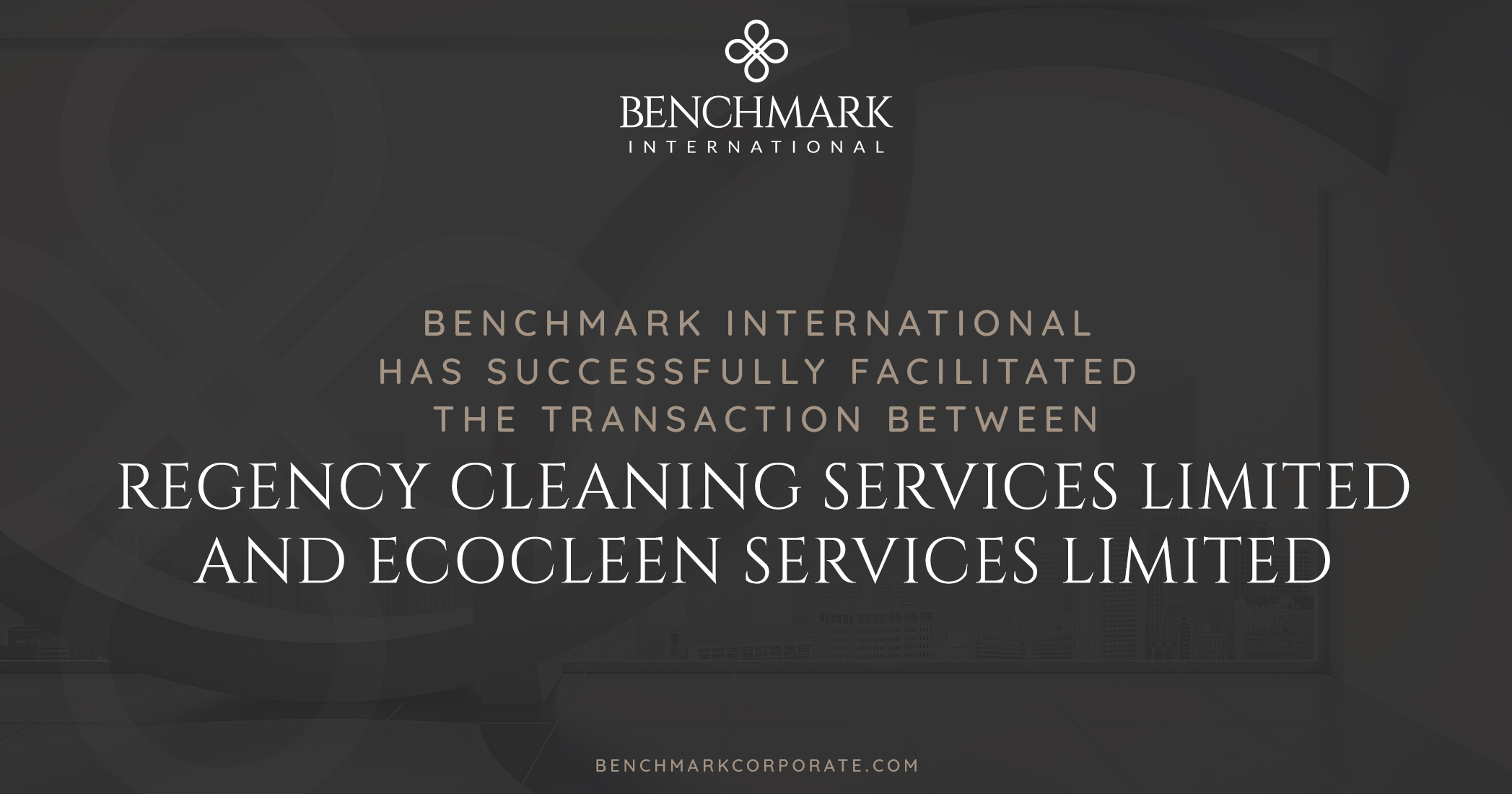 Benchmark International has Successfully Facilitated the Transaction Between Regency Cleaning Services Limited and Ecocleen Services Limited