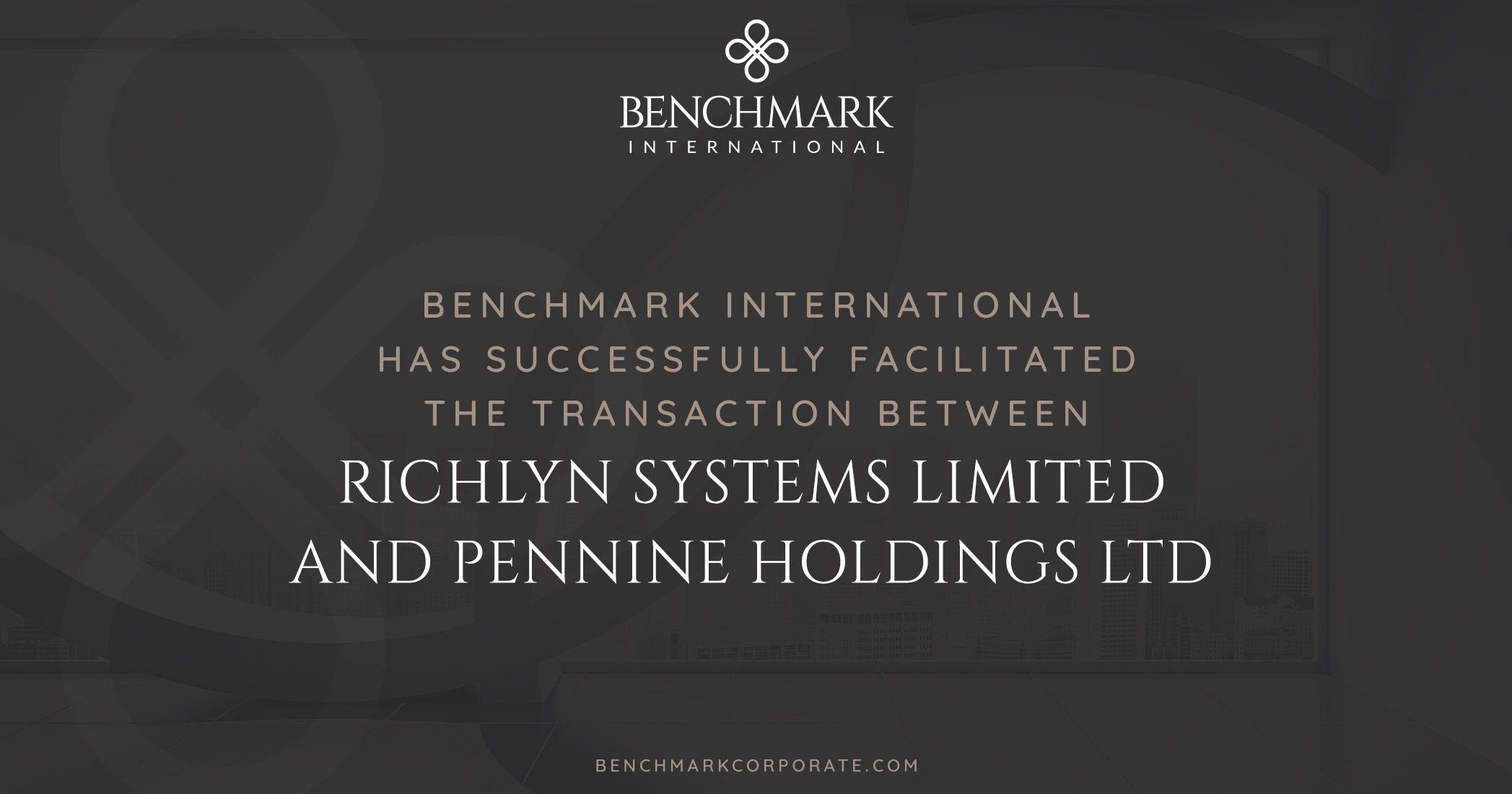 Benchmark International has Successfully Facilitated the Transaction Between Richlyn Systems Limited and Pennine Holdings Ltd