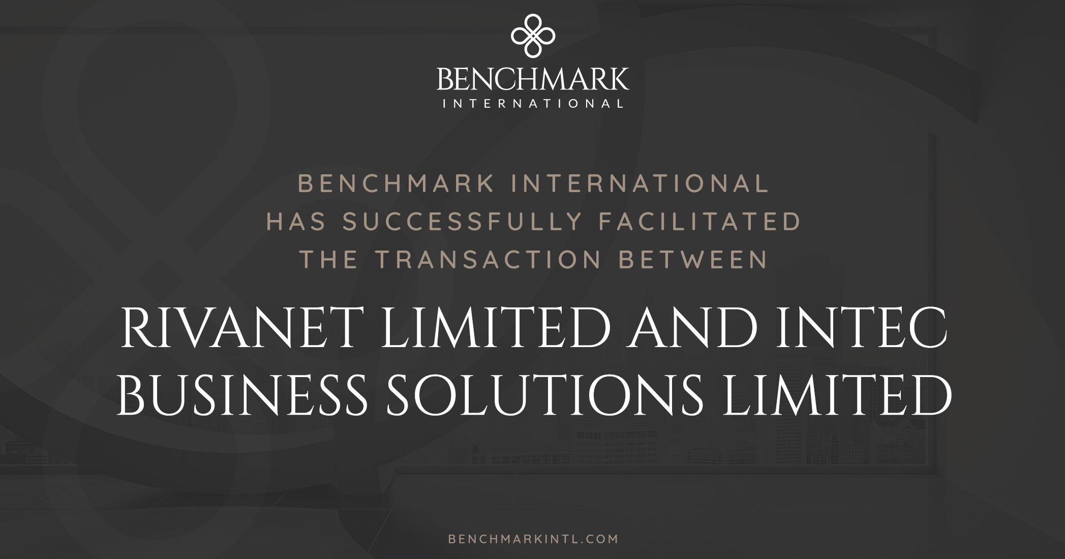 Benchmark International Successfully Facilitated the Transaction Between Rivanet Limited and Intec Business Solutions Limited