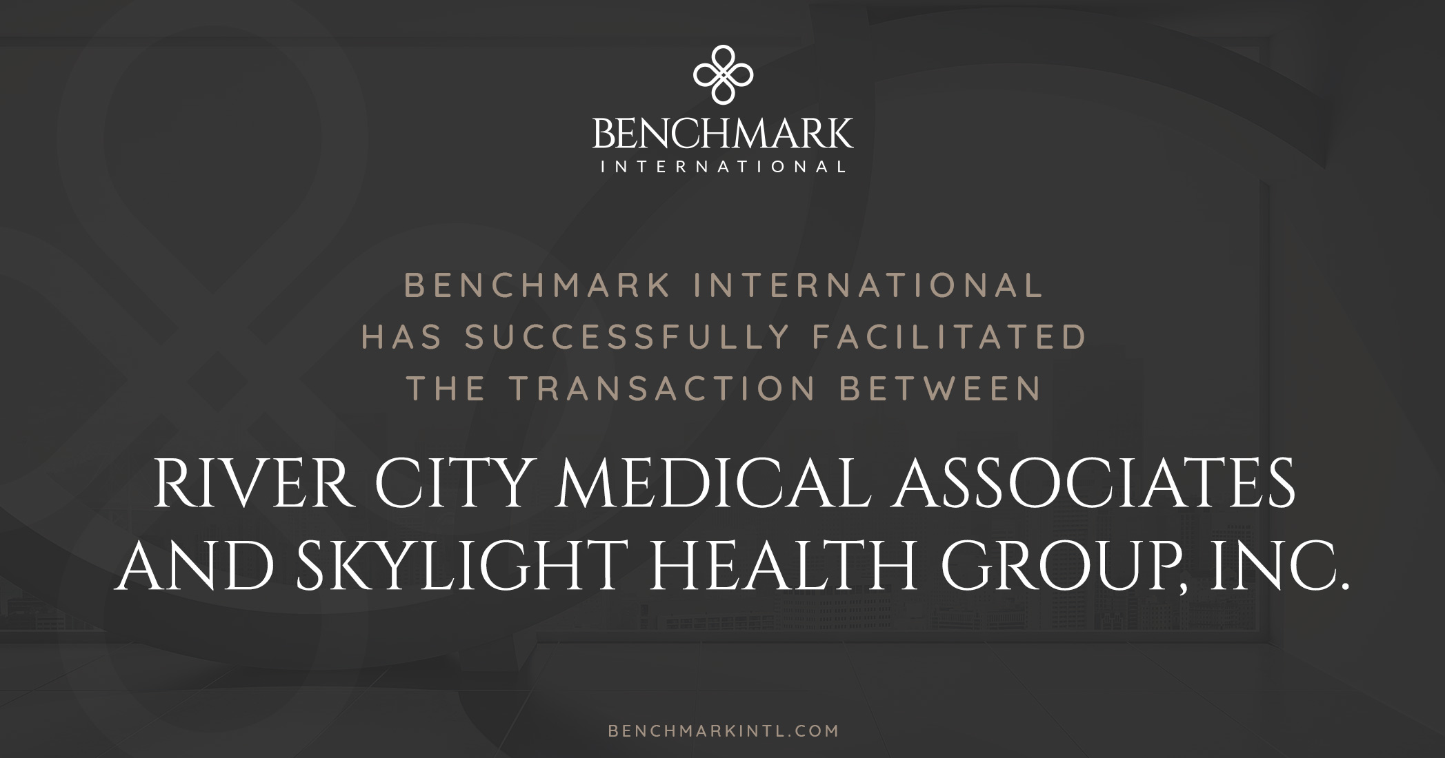 Benchmark International Successfully Facilitated the Transaction Between River City Medical Associates and Skylight Health Group, Inc.