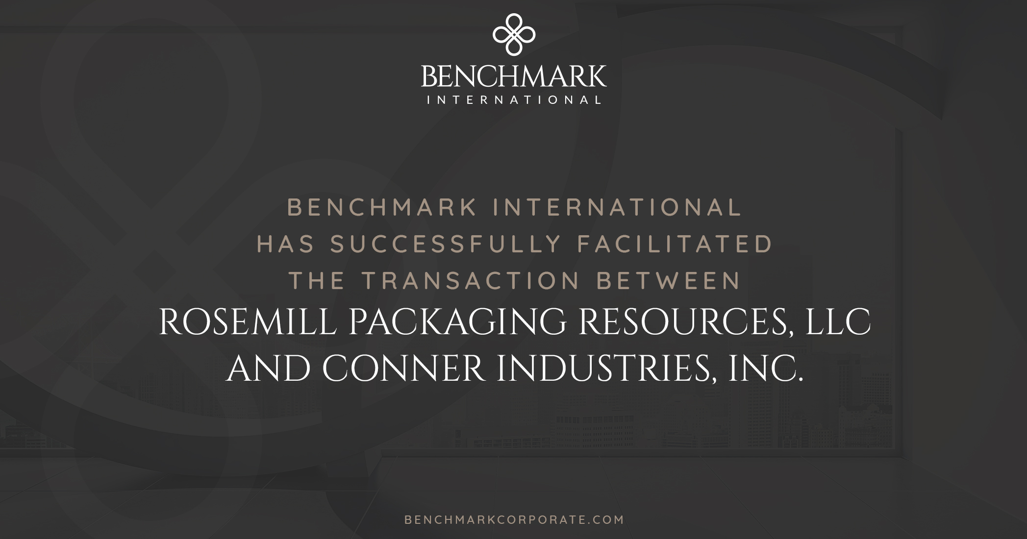 Benchmark International Facilitated the Transaction of RoseMill Packaging Resources, LLC to Conner Industries, Inc.