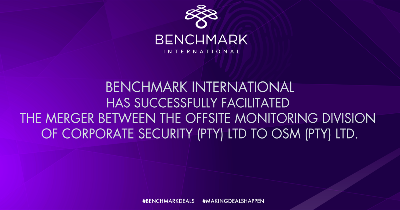 Benchmark International facilitates the merger of the off-site marketing division of Corporate Security (Cor-Secure (Pty) Ltd) and Off-site Monitoring (Pty) Ltd (OSM)