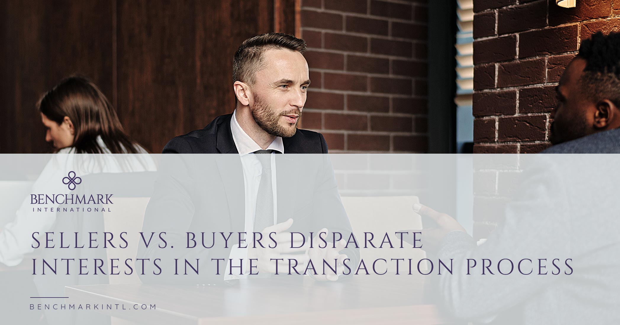 Sellers Vs. Buyers Disparate Interests in the Transaction Process