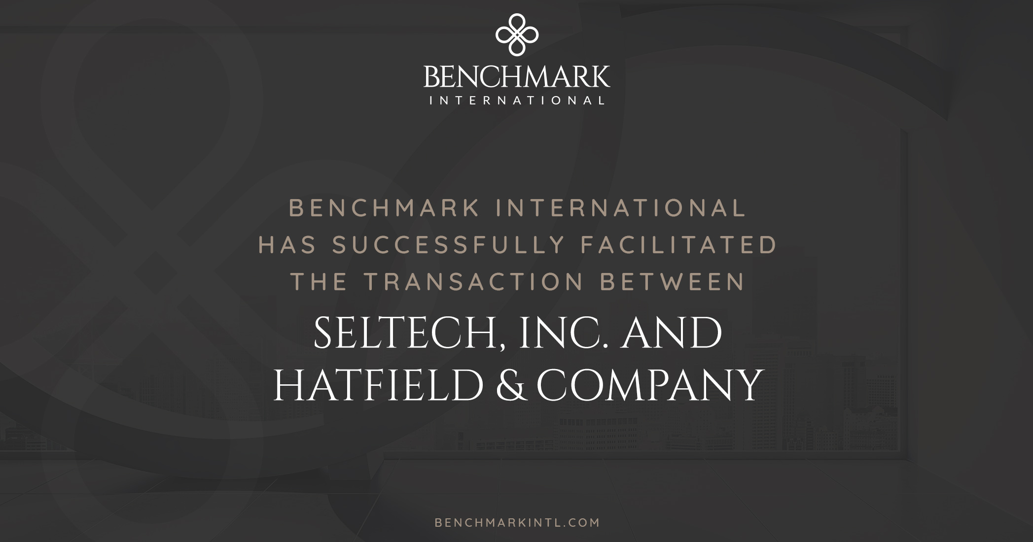 Benchmark International Successfully Facilitated the Transaction between Seltech, Inc. and Hatfield & Company
