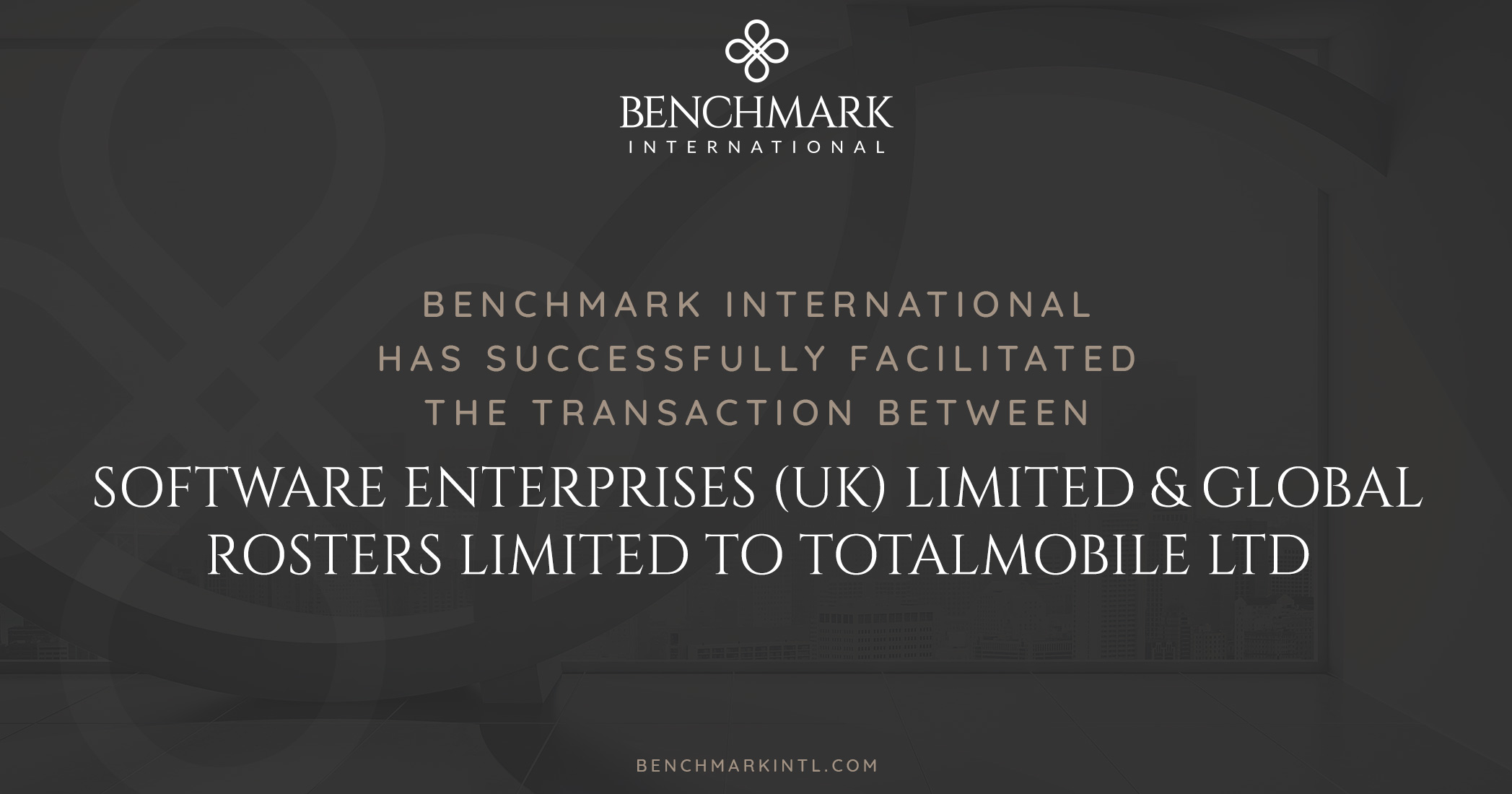 Benchmark International Successfully Facilitated the Transaction OF Software Enterprises (UK) Limited & Global Rosters Limited to Totalmobile Ltd