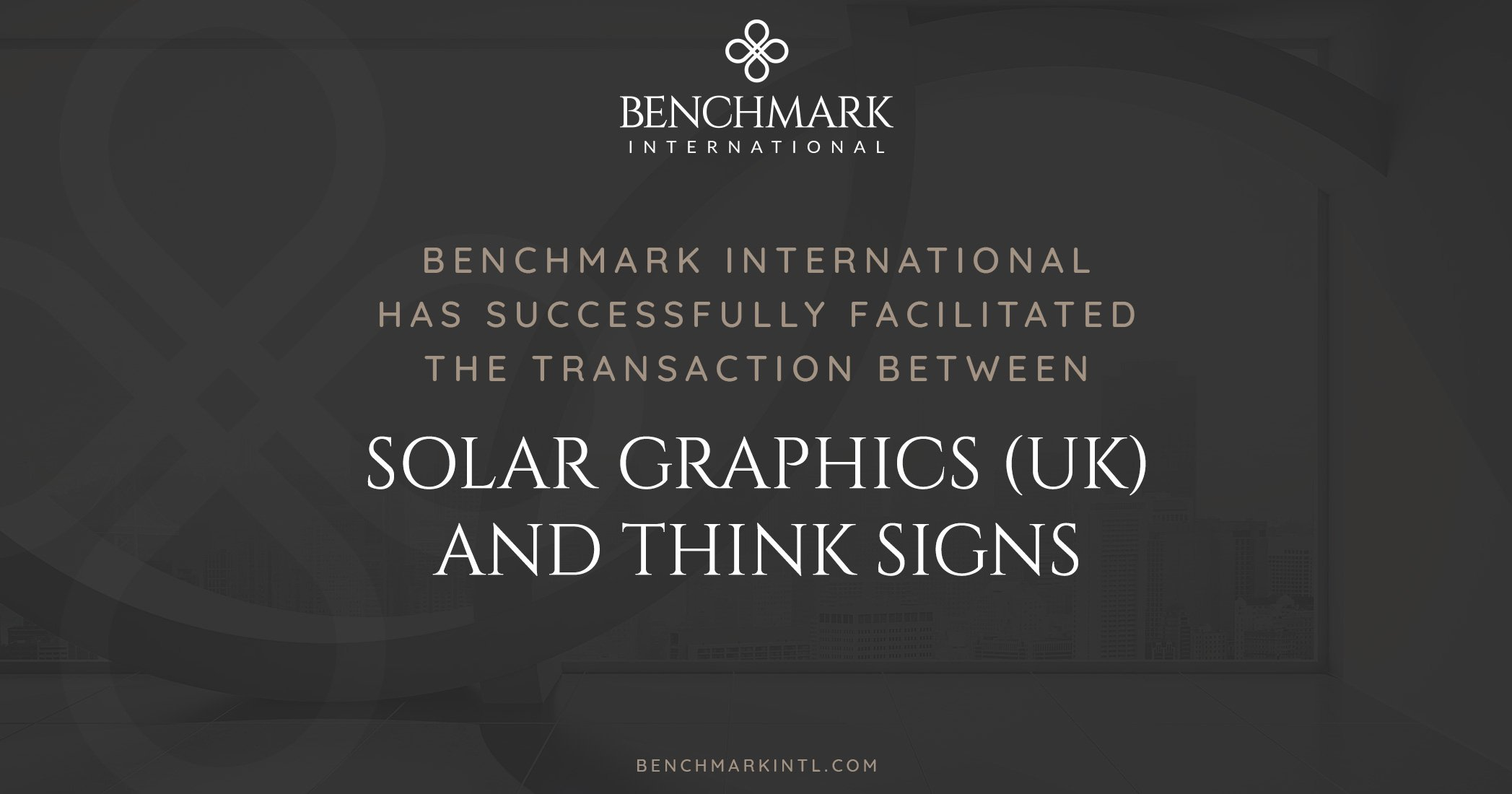 Benchmark International Successfully Facilitated the Transaction Between Solar Graphics (UK) and Think Signs