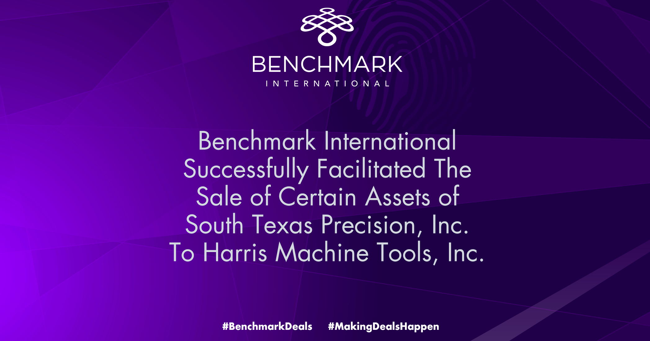 Benchmark International Successfully Facilitated The Sale of Certain Assets of South Texas Precision, Inc. To Harris Machine Tools, Inc.