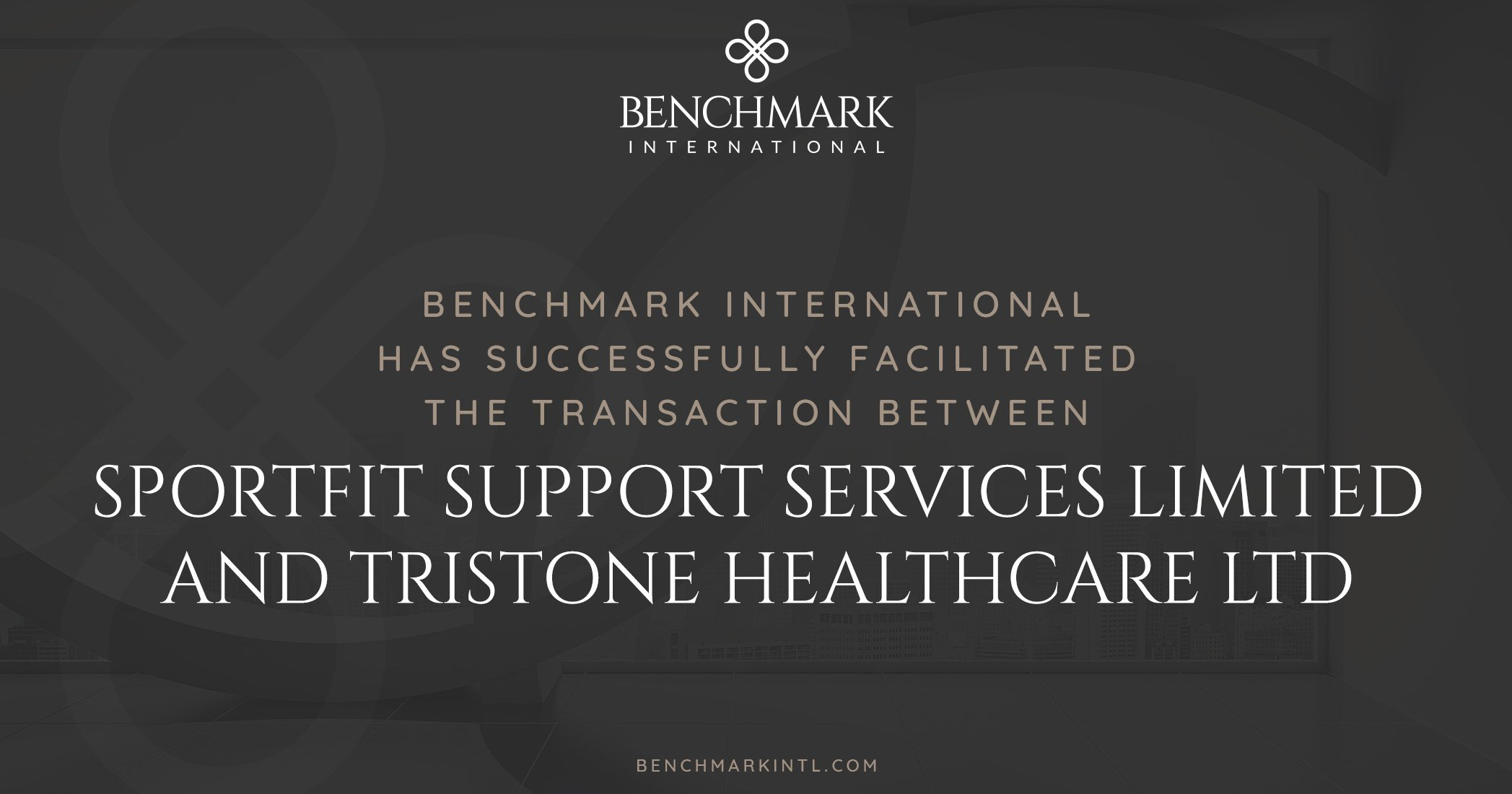 Benchmark International Successfully Facilitated the Transaction Between Sportfit Support Services Limited and Tristone Healthcare Ltd