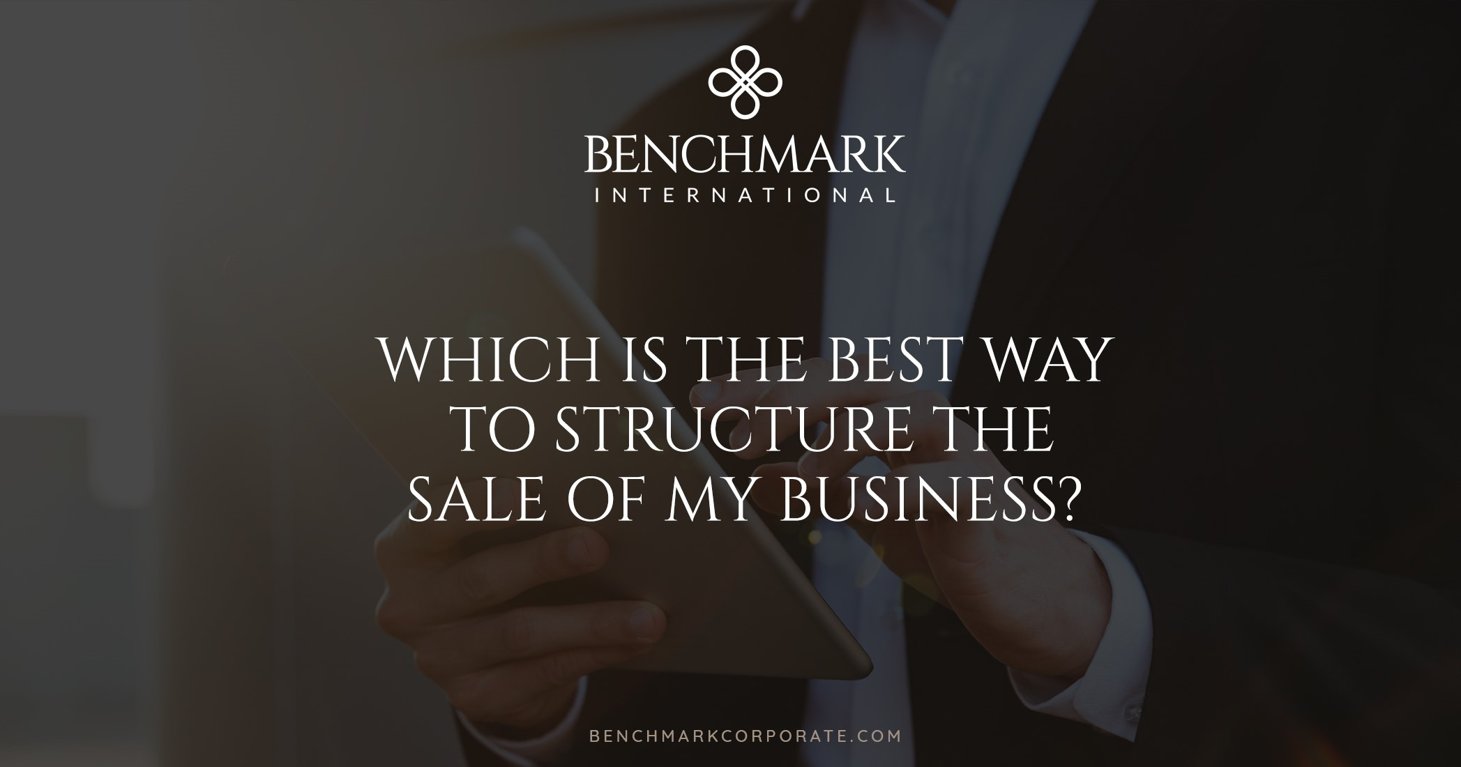 Which is the Best Way to Structure the Sale of my Business?