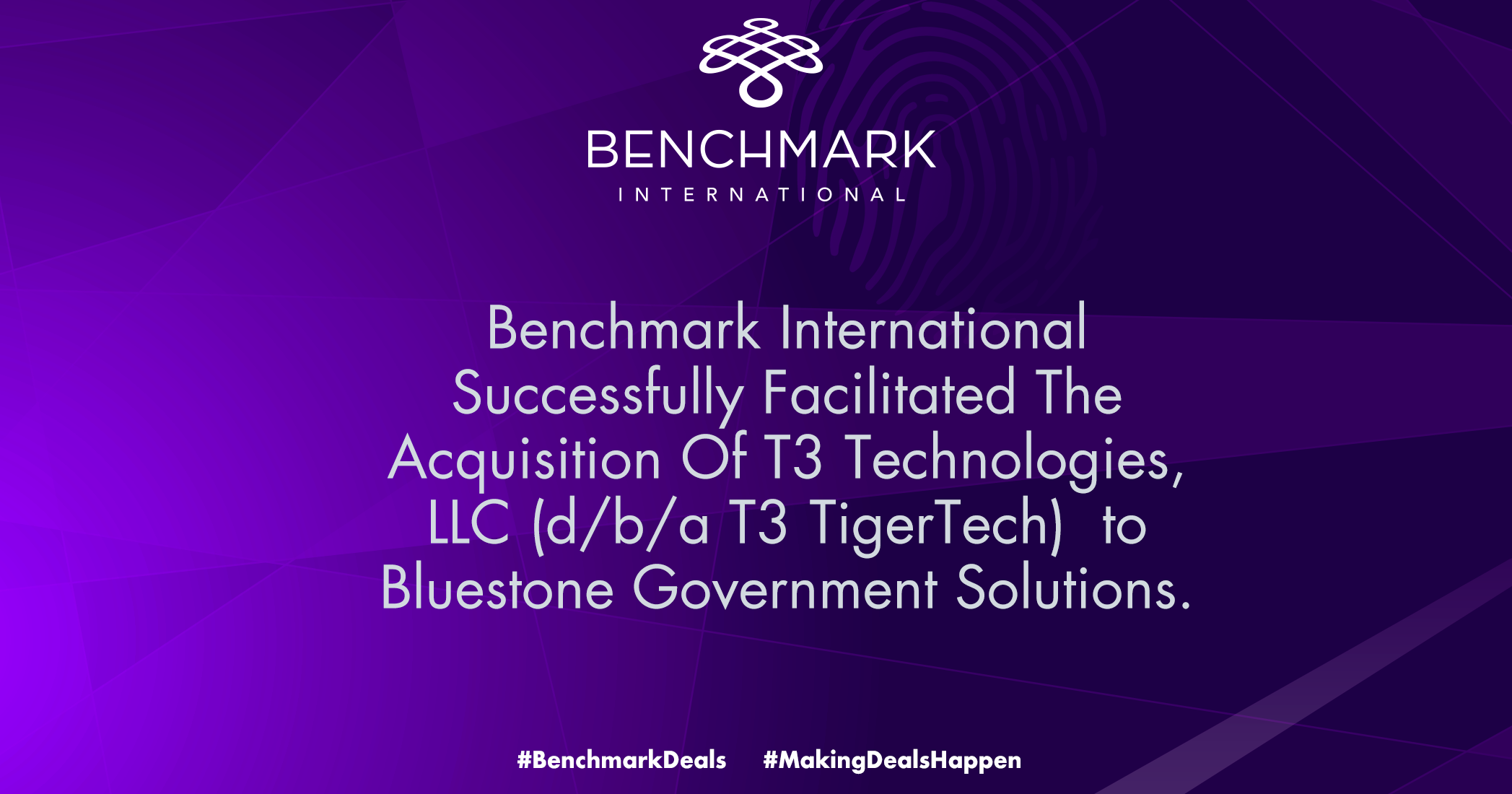 Benchmark International  Successfully Facilitated The Acquisition Of T3 Technologies, LLC (d/b/a T3 TigerTech) To Bluestone Government Solutions.