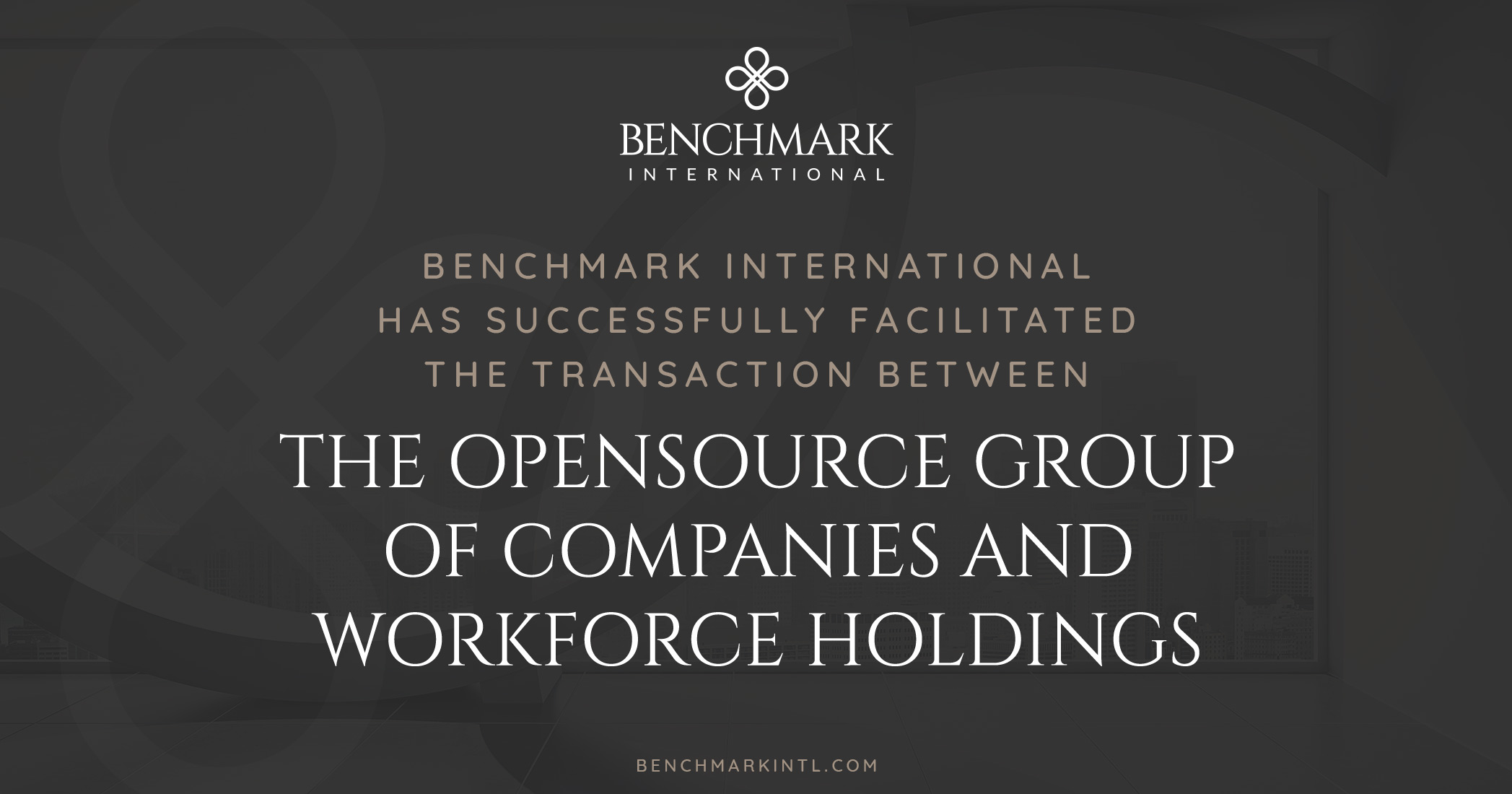 Benchmark International Successfully Facilitated the Transaction Between The OpenSource Group of Companies and Workforce Holdings