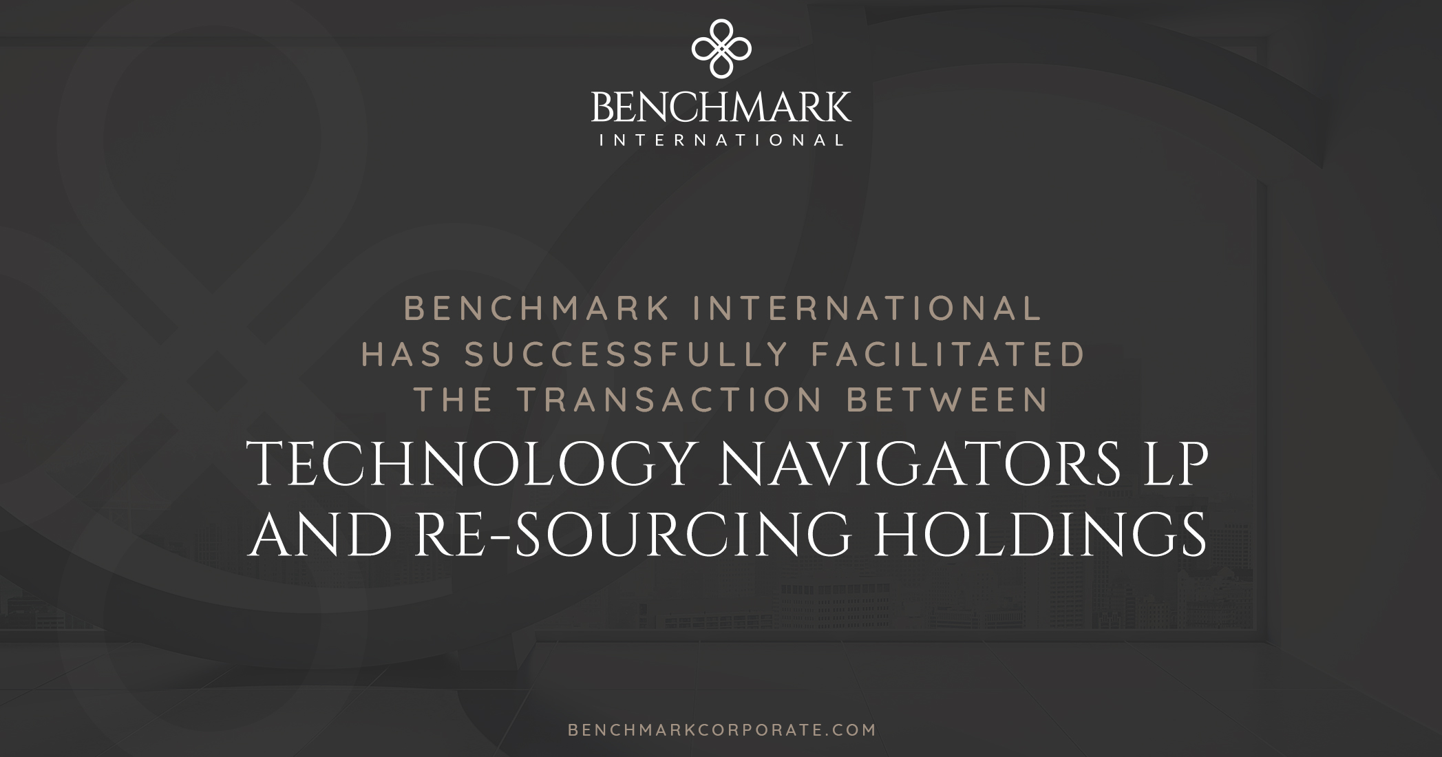 Benchmark International Successfully Facilitated the Transaction Between Technology Navigators LP and Re-Sourcing Holdings