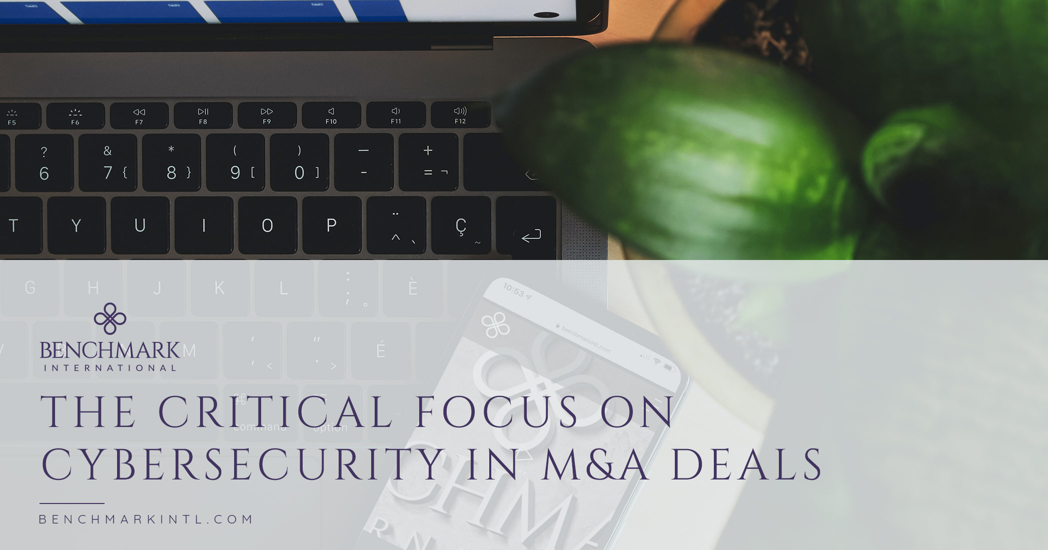 The Critical Focus On Cybersecurity In M&A Deals