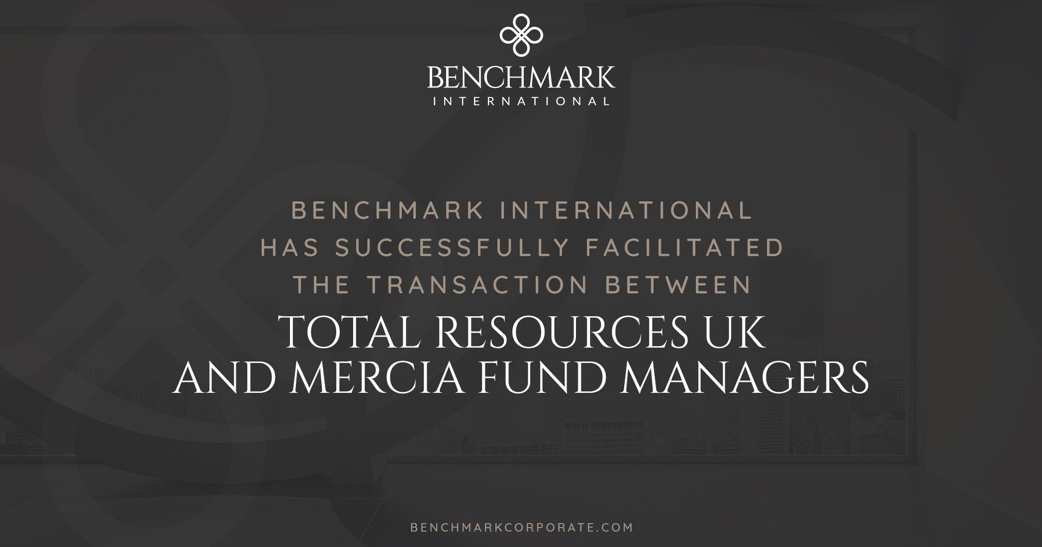 Benchmark International Advises on the Transaction Between Total Resources UK and Mercia Fund Managers
