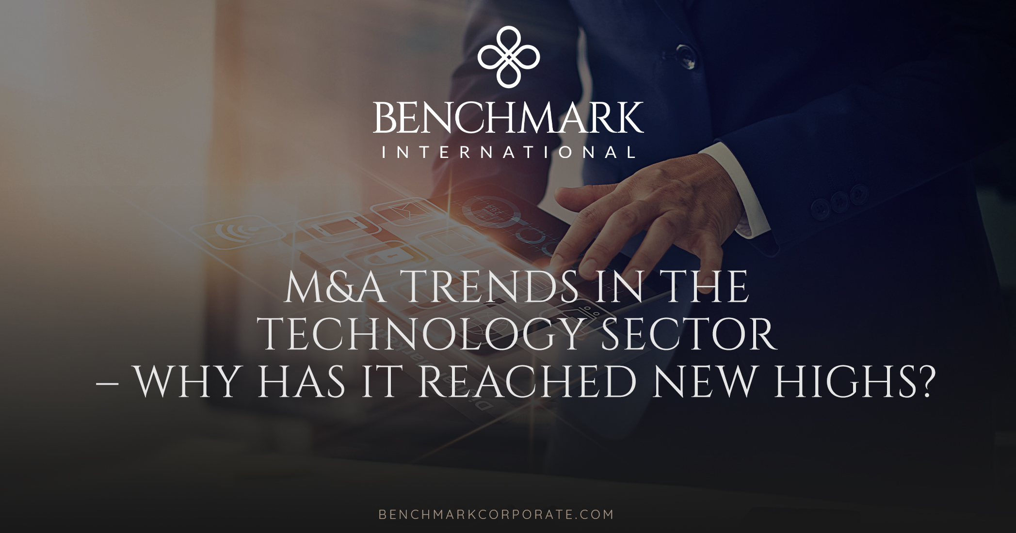 M&A Trends in the Technology Sector – Why has it Reached New Highs?