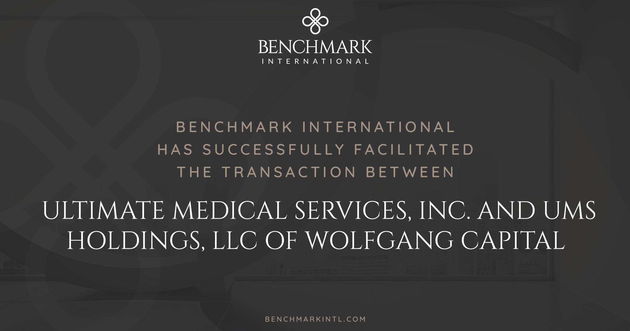 Benchmark International Successfully Facilitated the Transaction Between Ultimate Medical Services, Inc. and UMS Holdings, LLC of WolfGang Capital